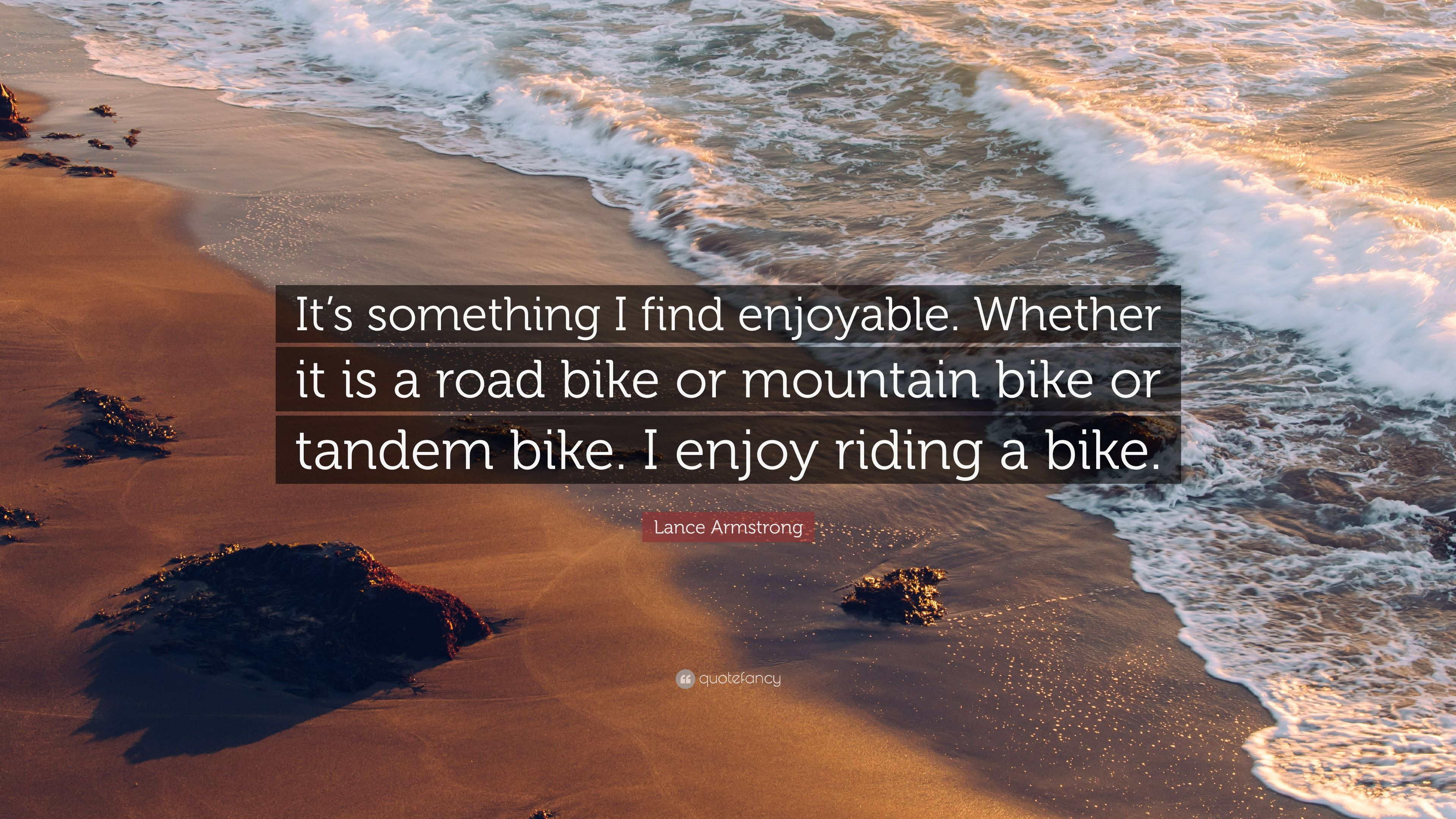 Lance Armstrong Quote Its Something I Find Enjoyable