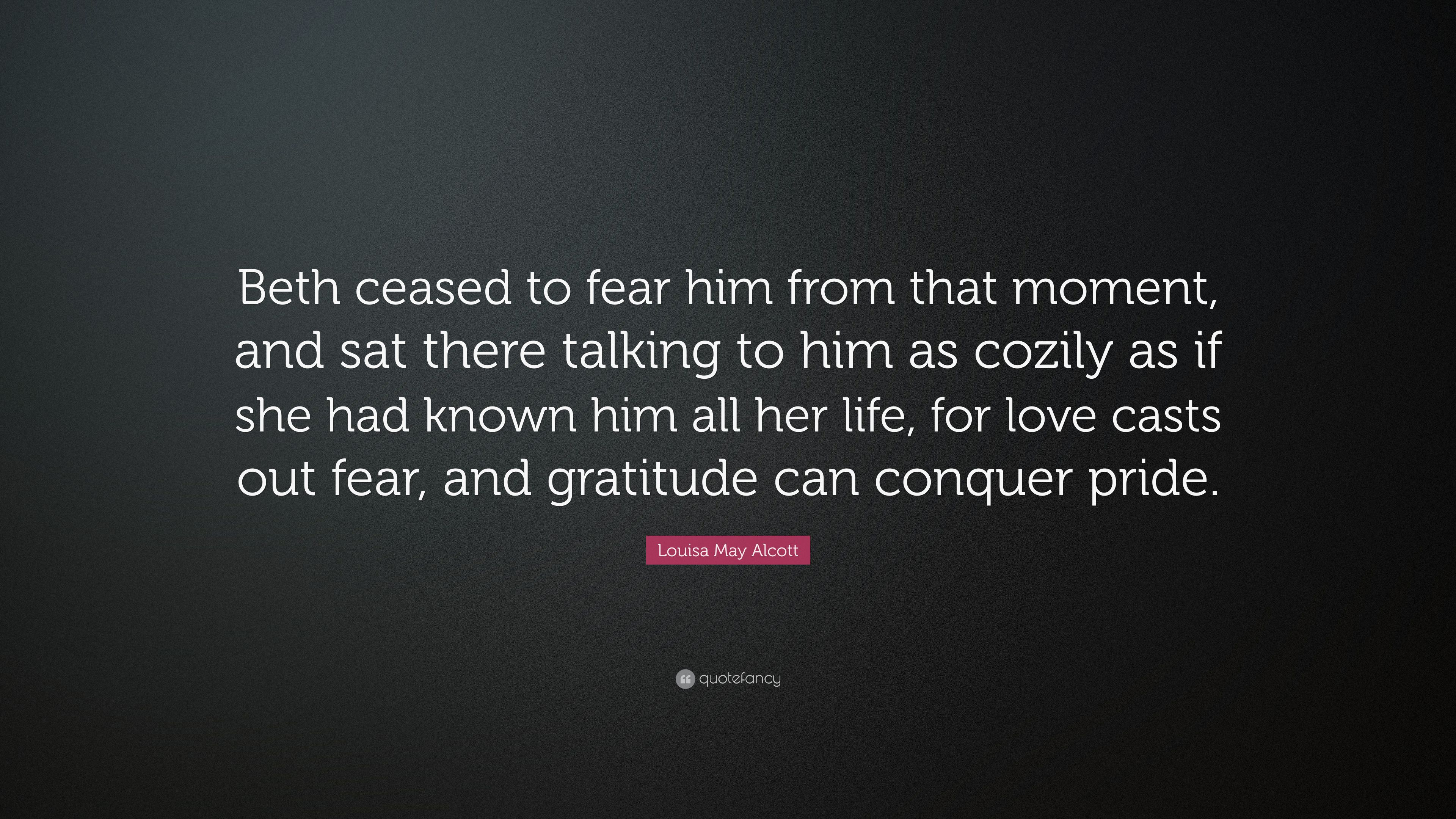 Louisa May Alcott Quote Beth Ceased To Fear Him From That Moment