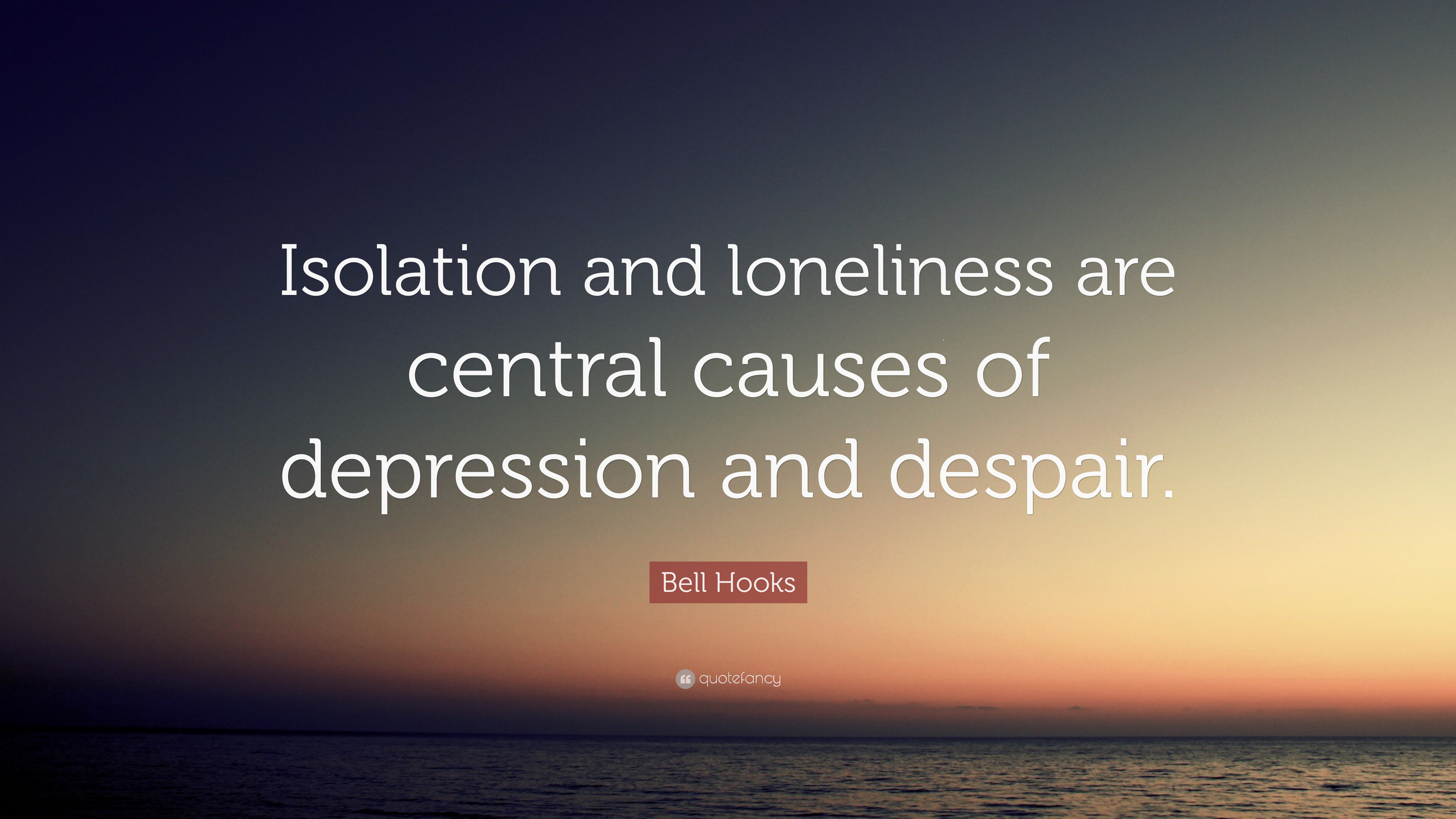 """Bell Hooks Quote: """"Isolation and loneliness are central ..."""