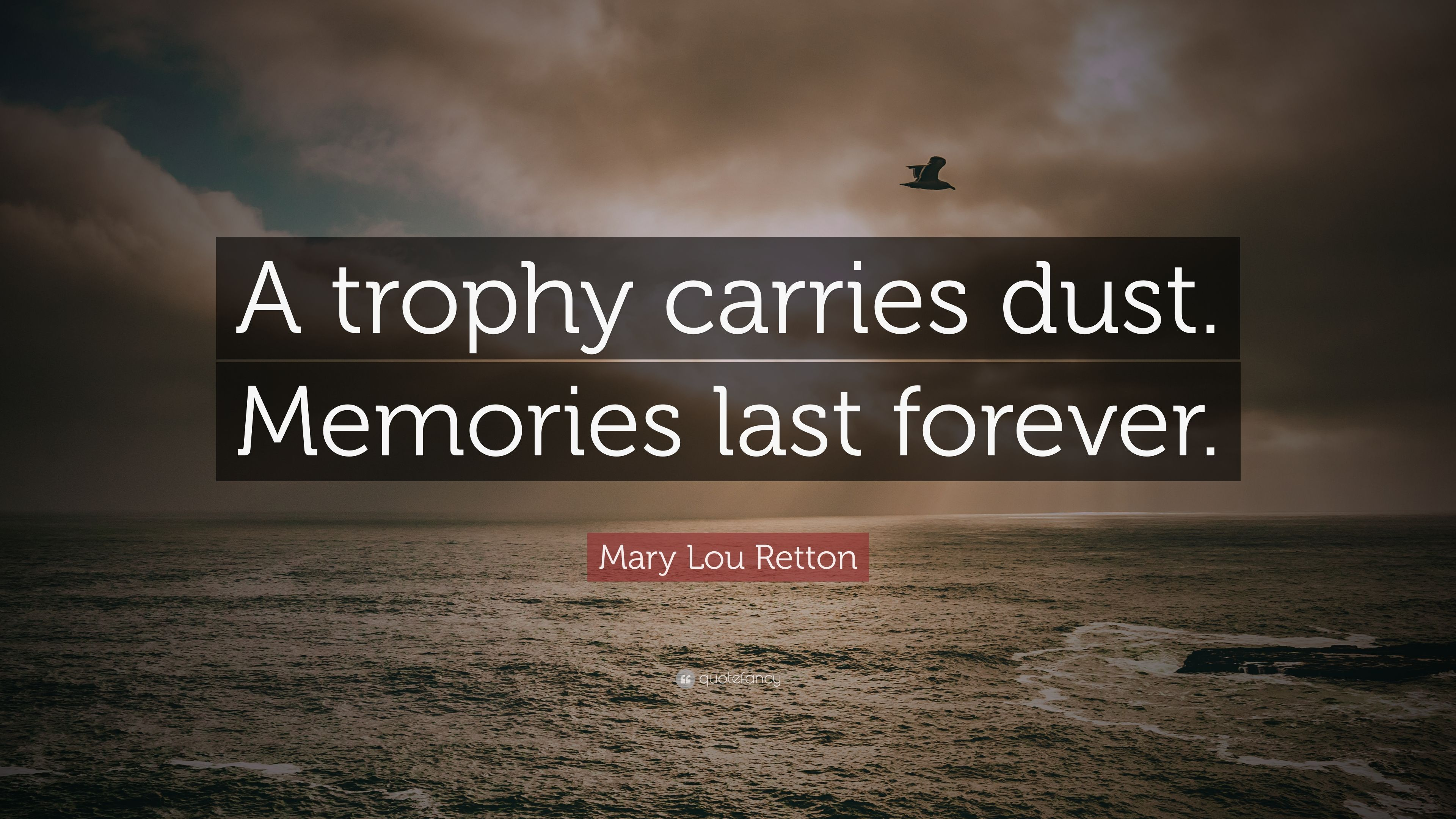 Mary Lou Retton Quote A Trophy Carries Dust Memories Last Forever