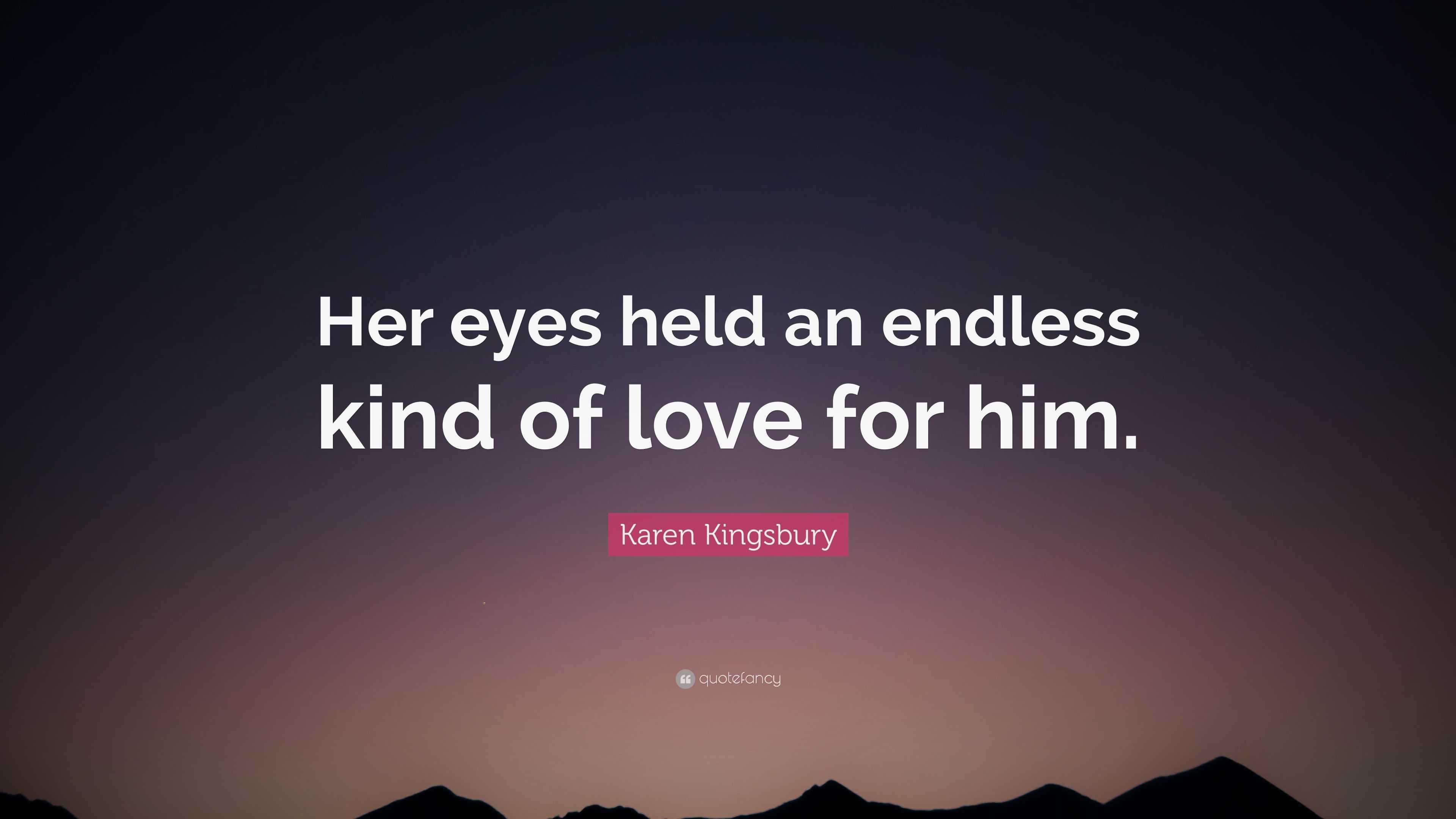 Karen Kingsbury Quote Her Eyes Held An Endless Kind Of Love For