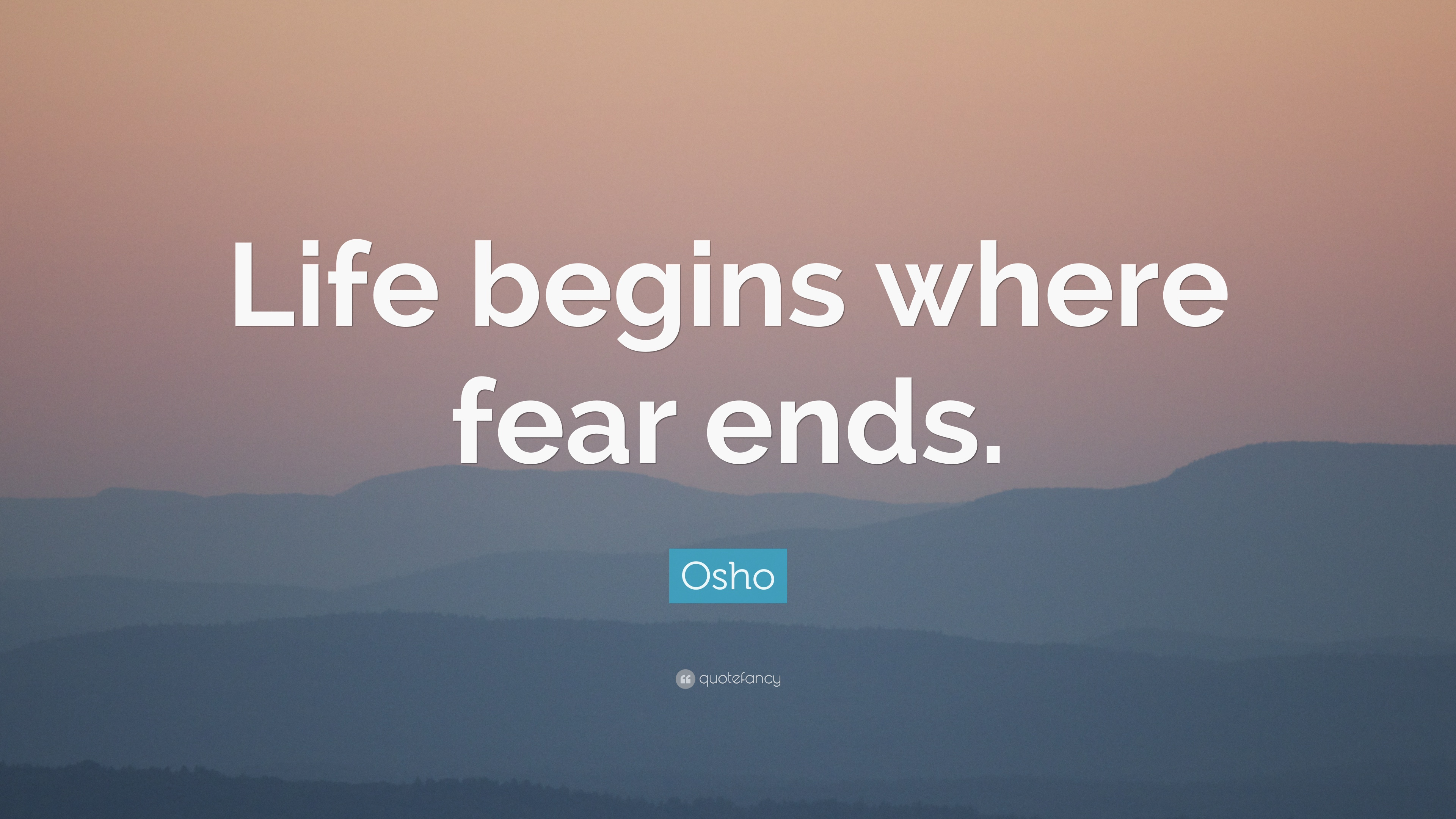 Osho Quote: U201cLife Begins Where Fear Ends.u201d