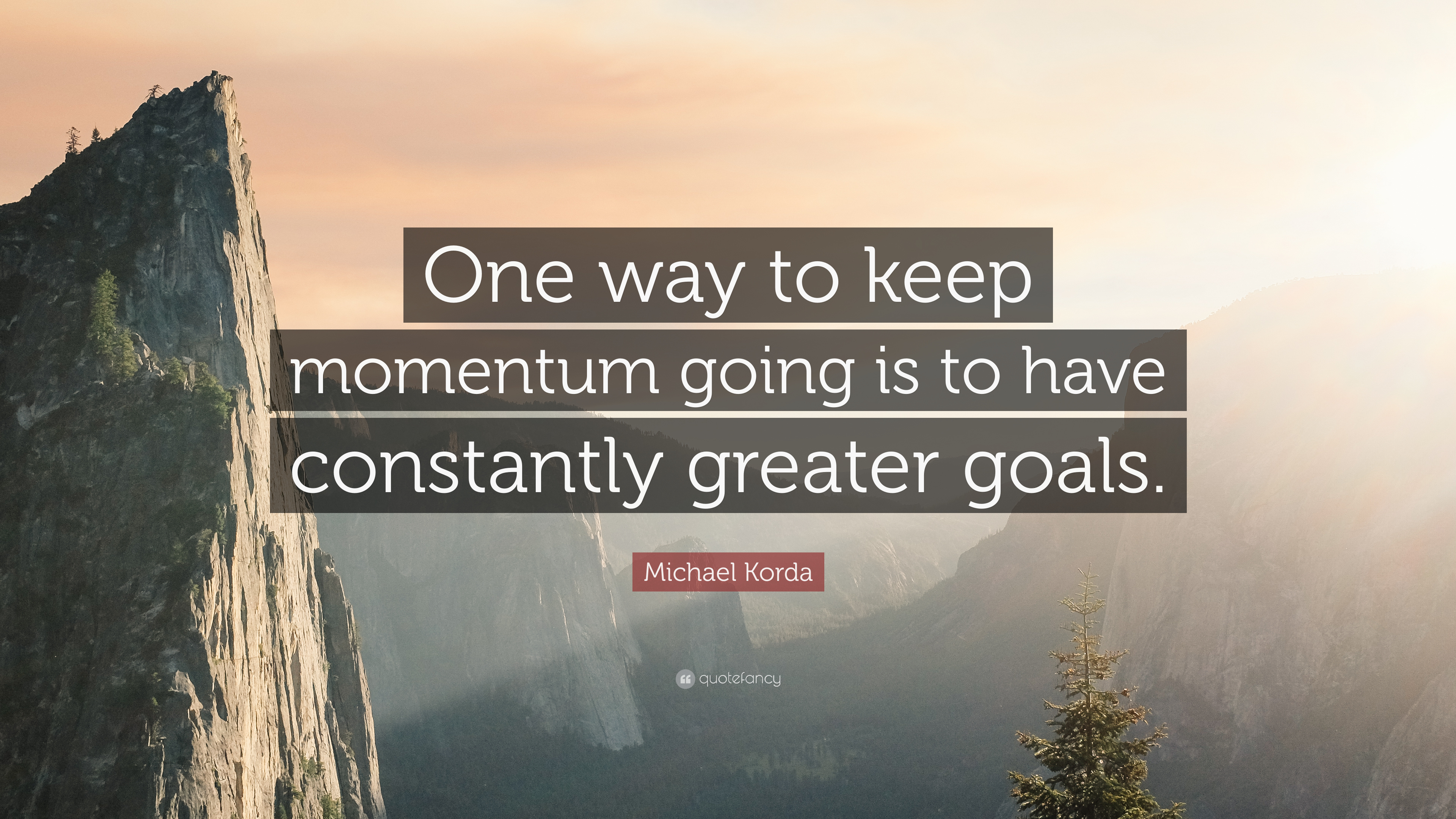 "Keep The Momentum Going Quotes: Michael Korda Quote: ""One Way To Keep Momentum Going Is To"