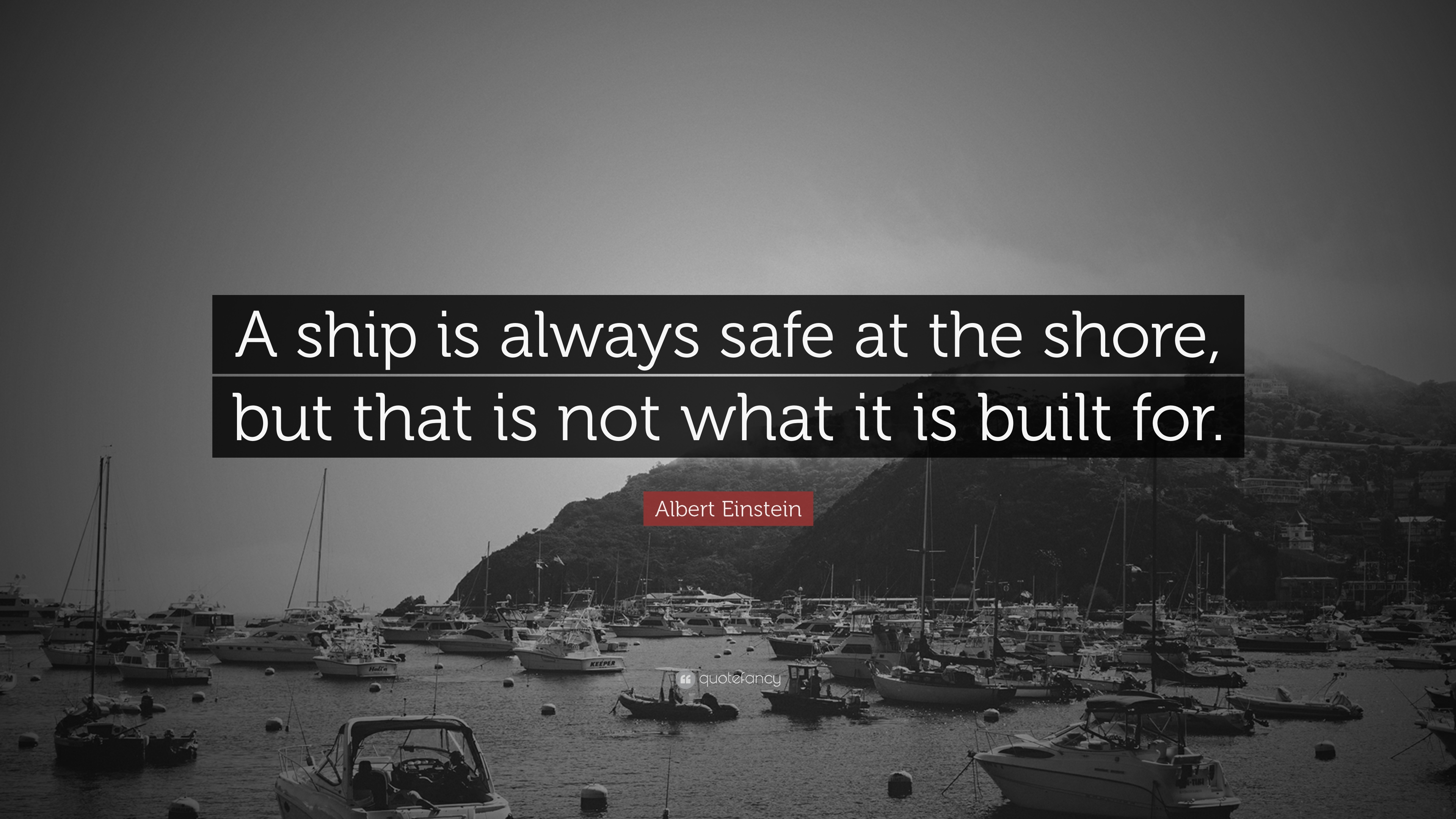 "Ship Quotes Albert Einstein Quote ""A Ship Is Always Safe At The Shore But"