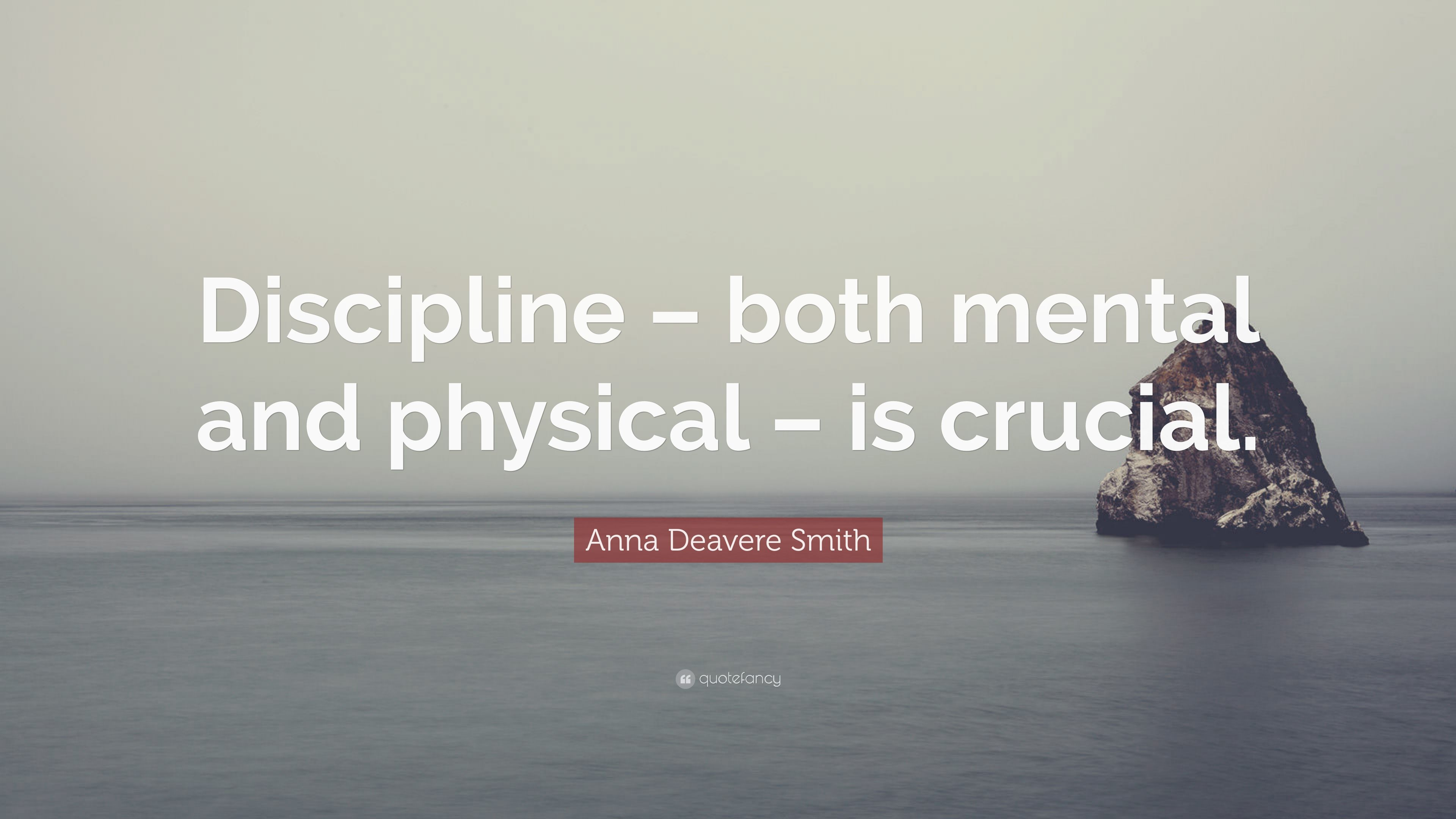 """Anna Deavere Smith Quote: """"Discipline – both mental and ..."""