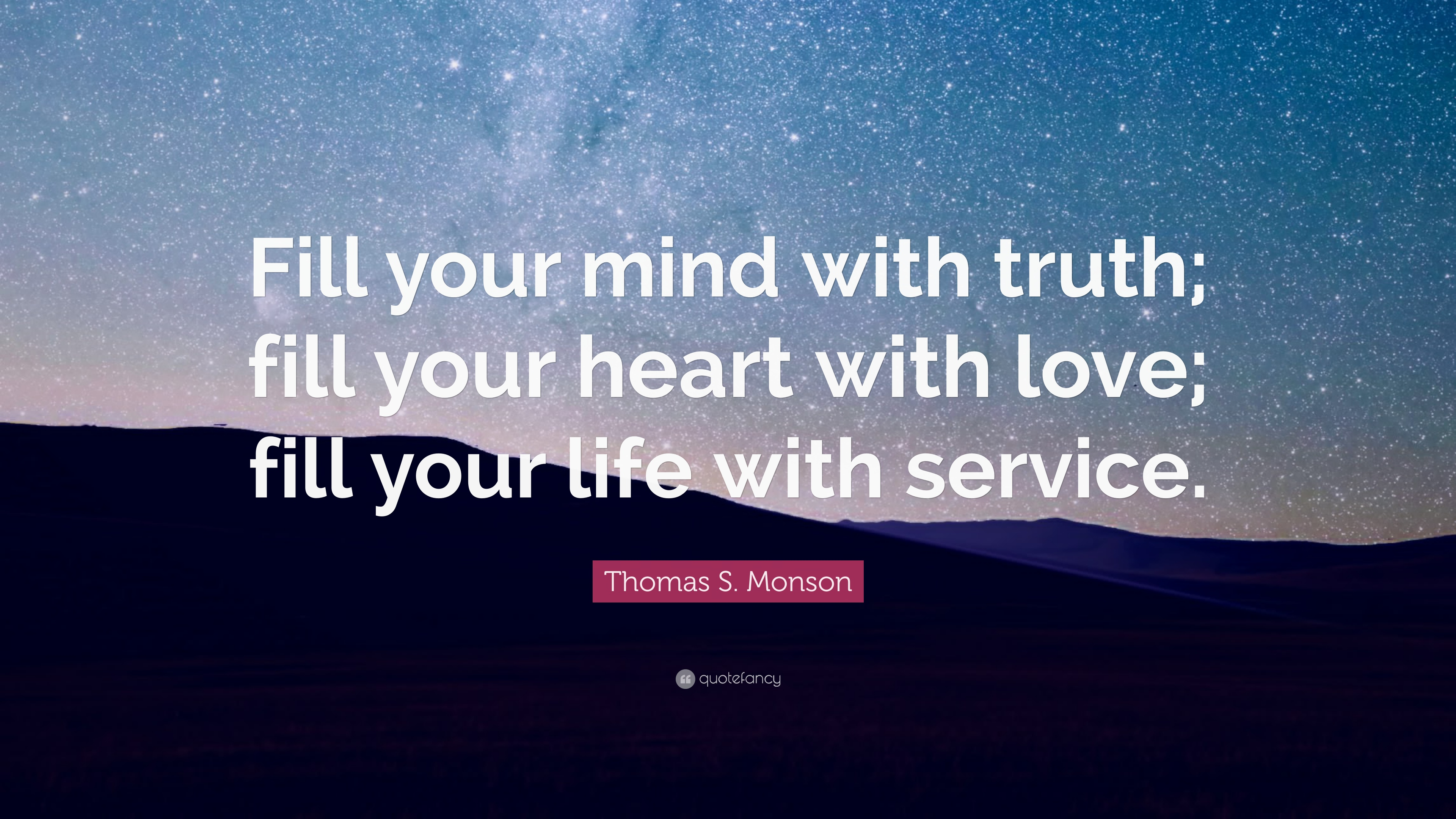 Thomas S Monson Quote Fill Your Mind With Truth Fill Your Heart