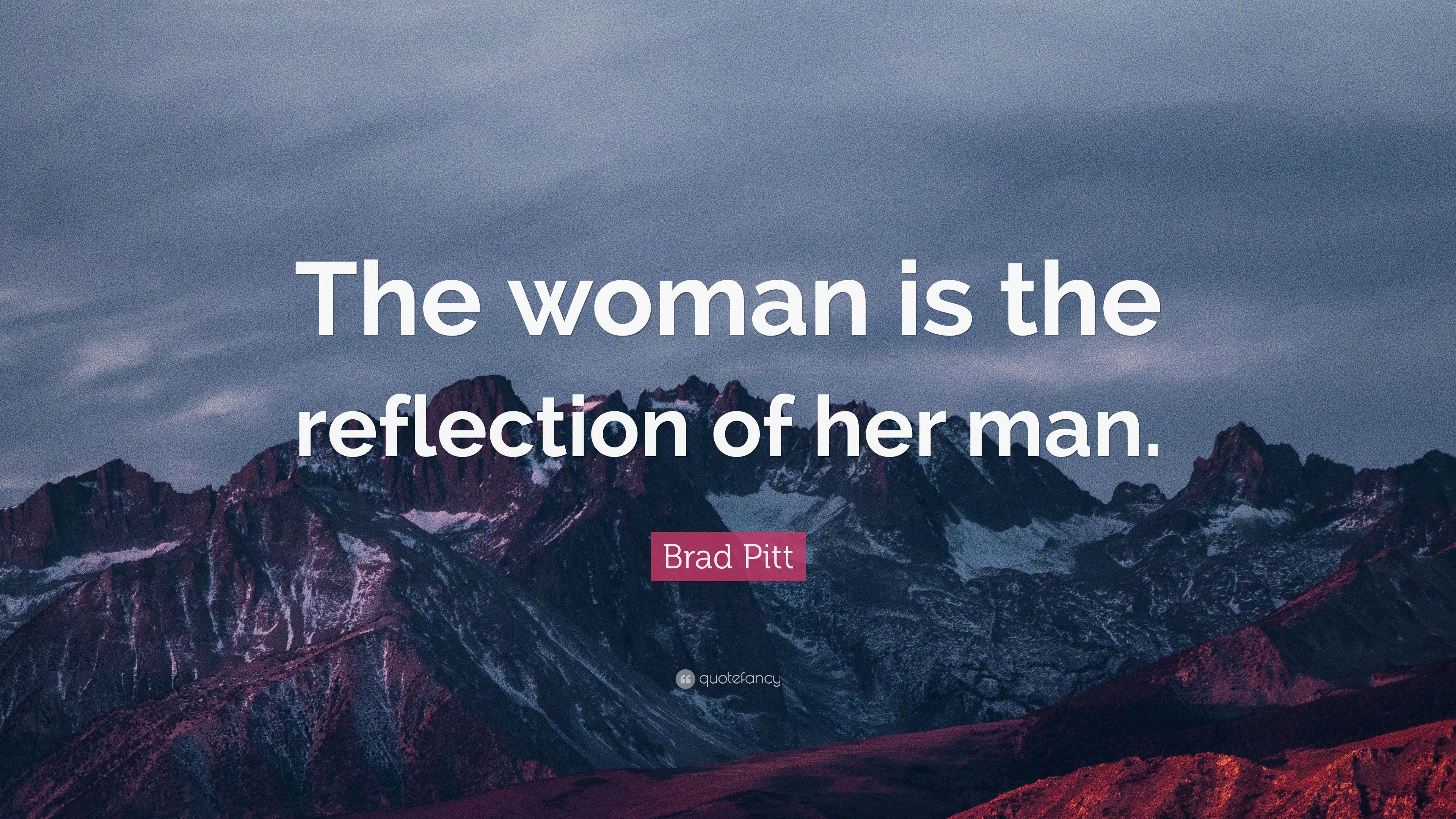 Brad Pitt Quote The Woman Is The Reflection Of Her Man 9