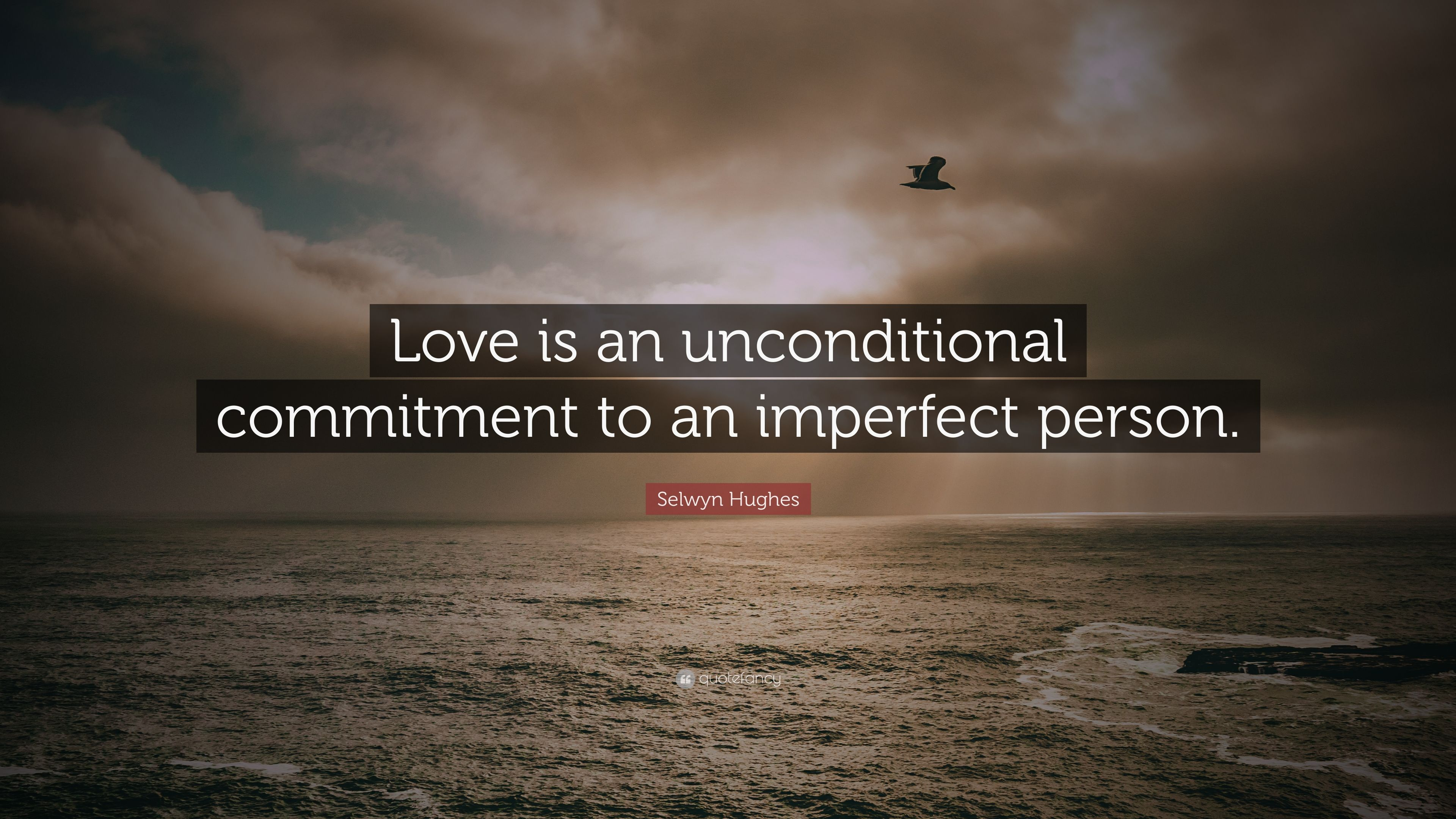 """selwyn hughes quote """"love is an unconditional commitment to an"""