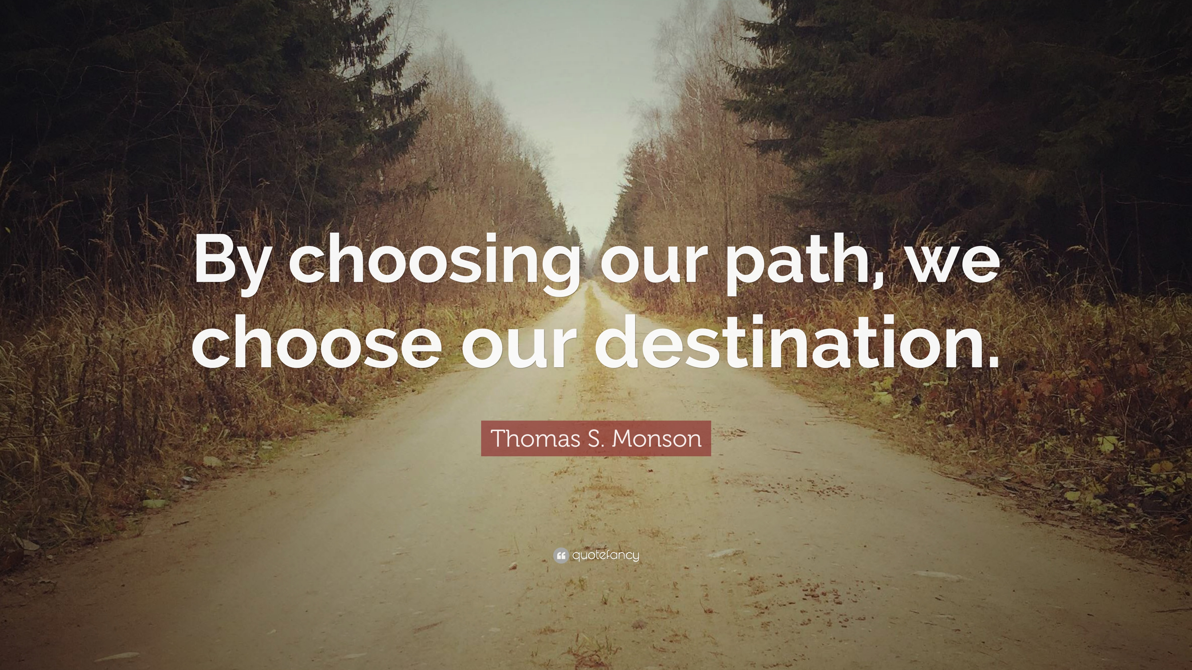 Thomas S Monson Quote By Choosing Our Path We Choose Our