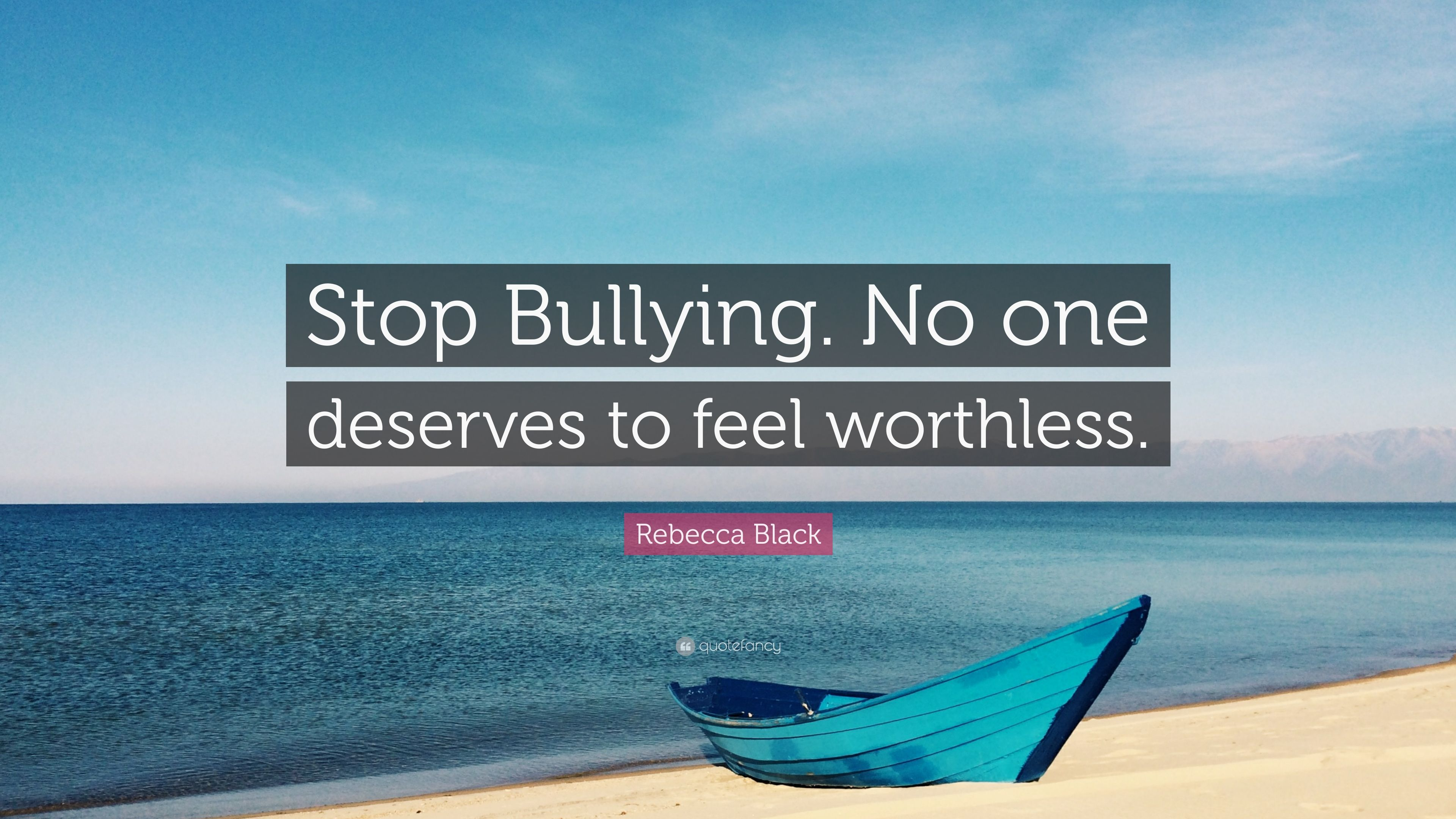 "Stop Bullying Quotes Rebecca Black Quote ""Stop Bullyingno One Deserves To Feel"