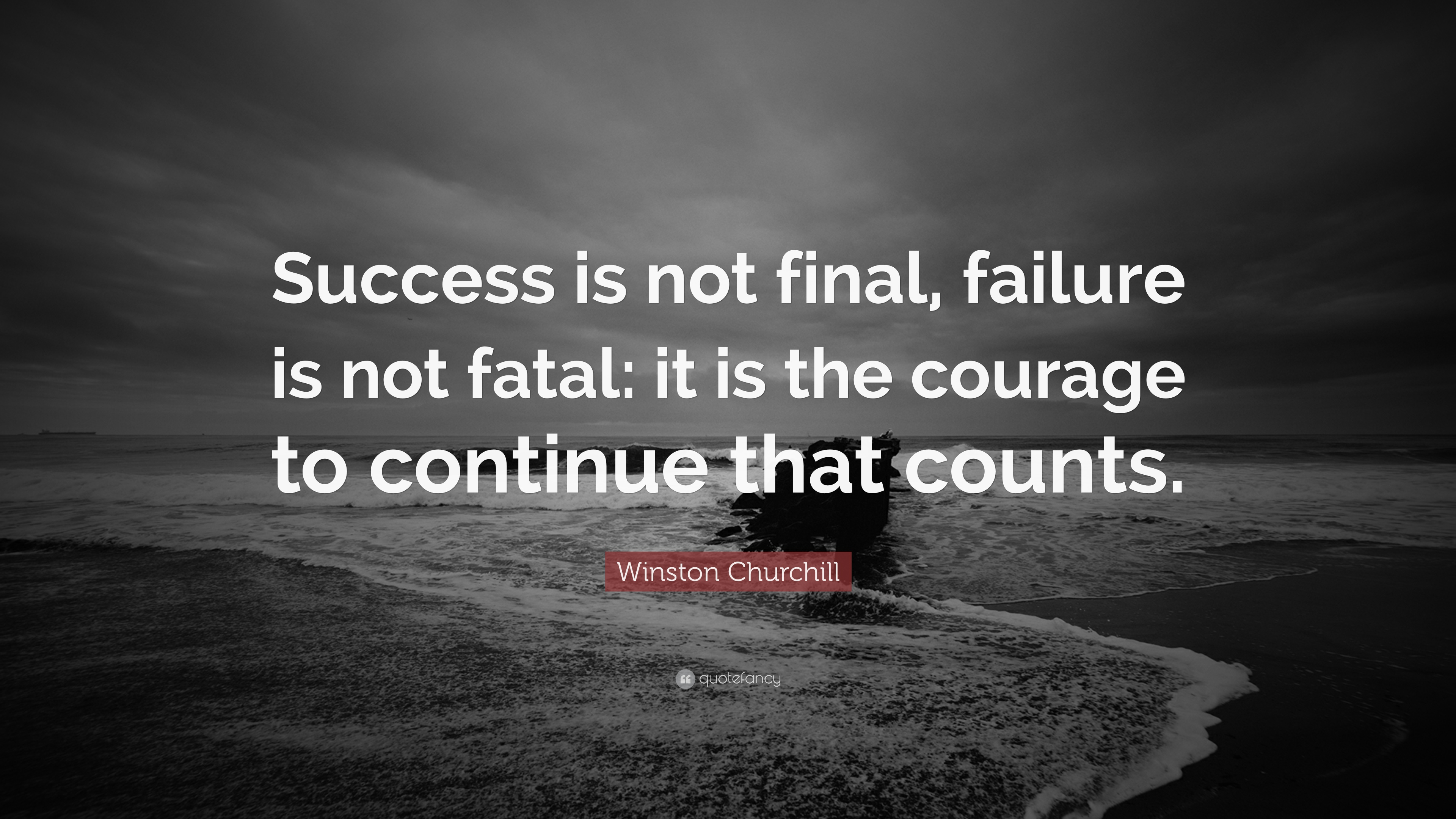 Winston Churchill Quote Success Is Not Final Failure Is Not Fatal It Is The Courage To