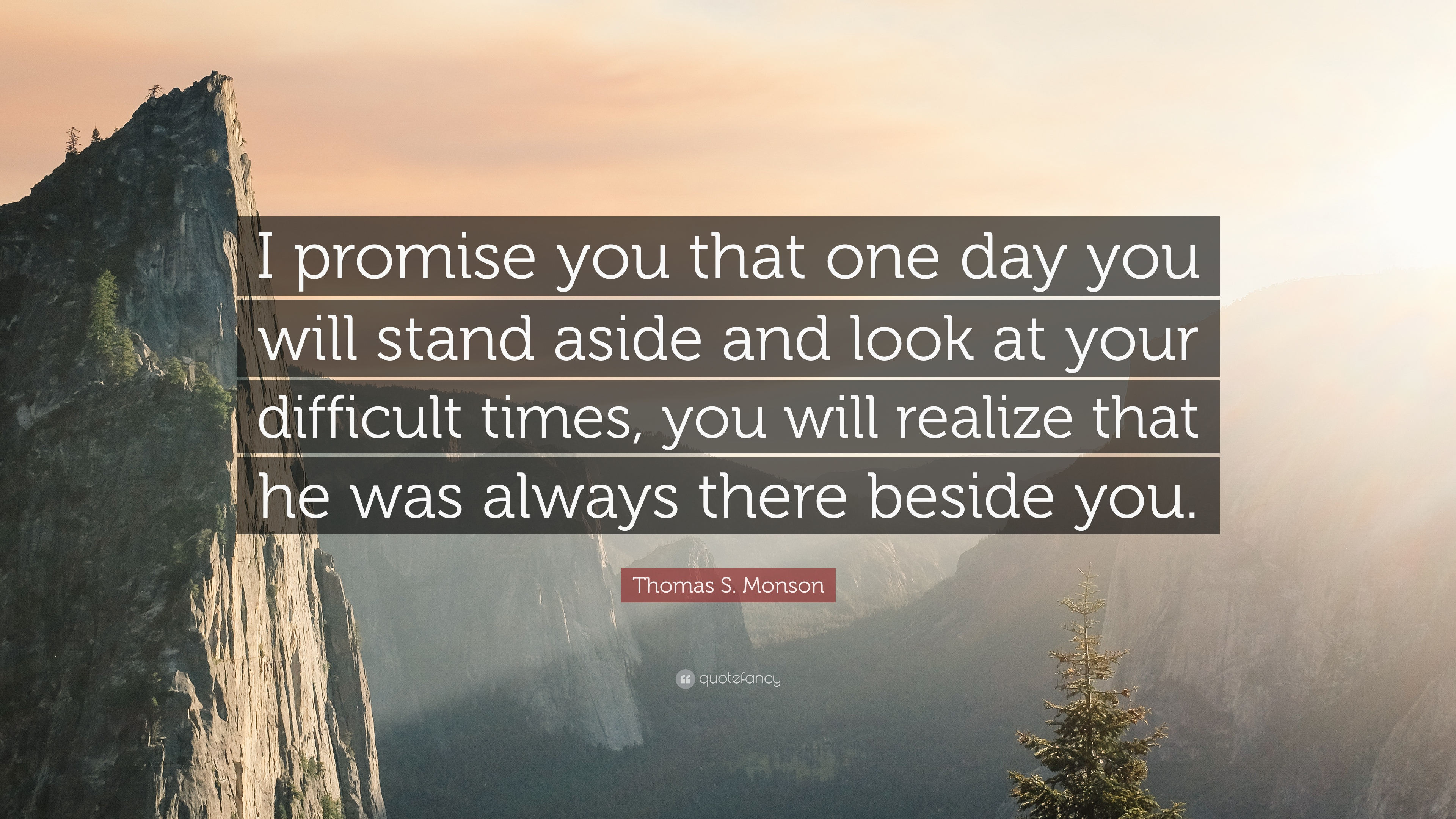 "Thomas S. Monson Quote: ""I Promise You That One Day You"