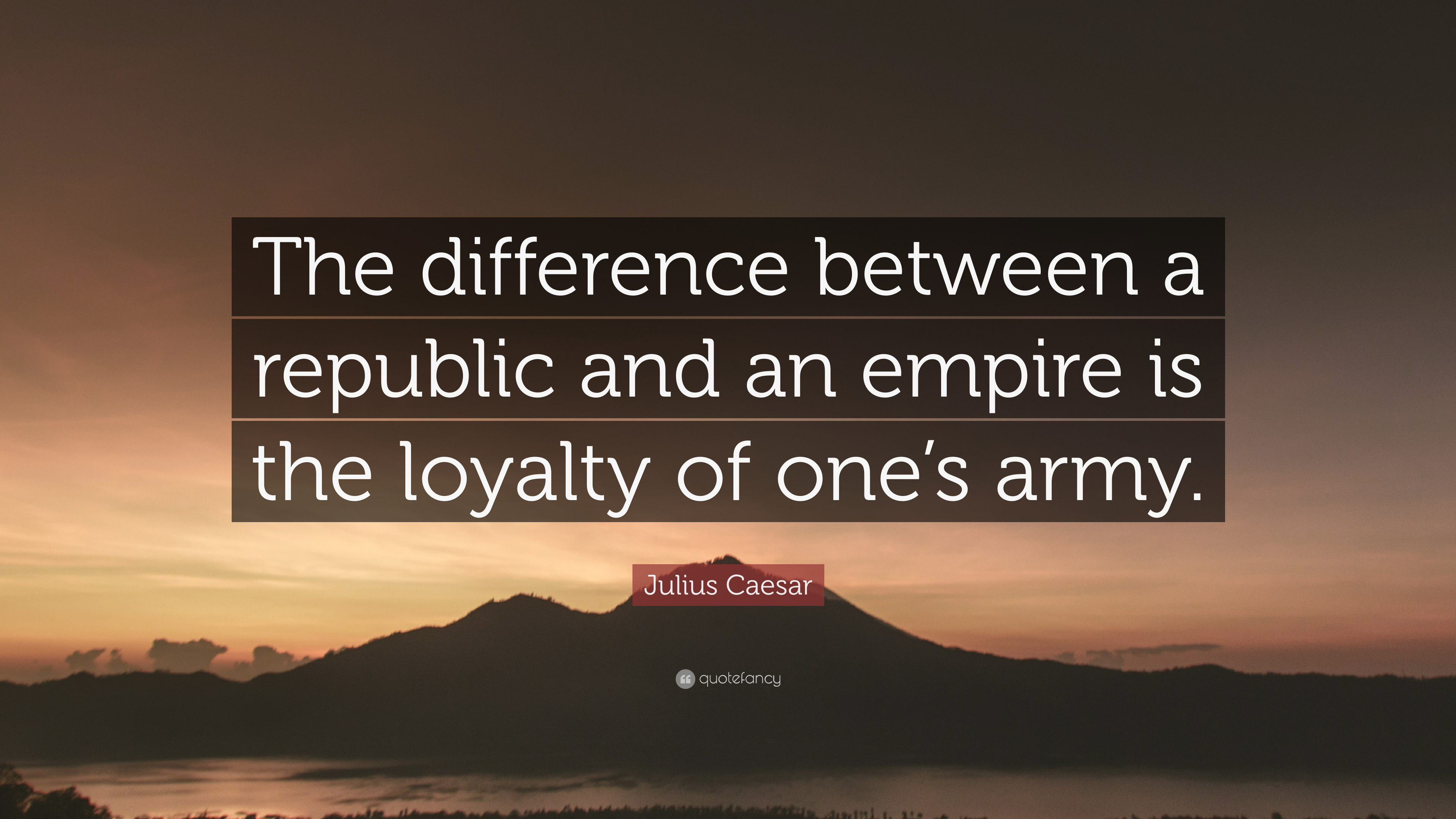 "Julius Caesar Quote: ""The difference between a republic and ..."