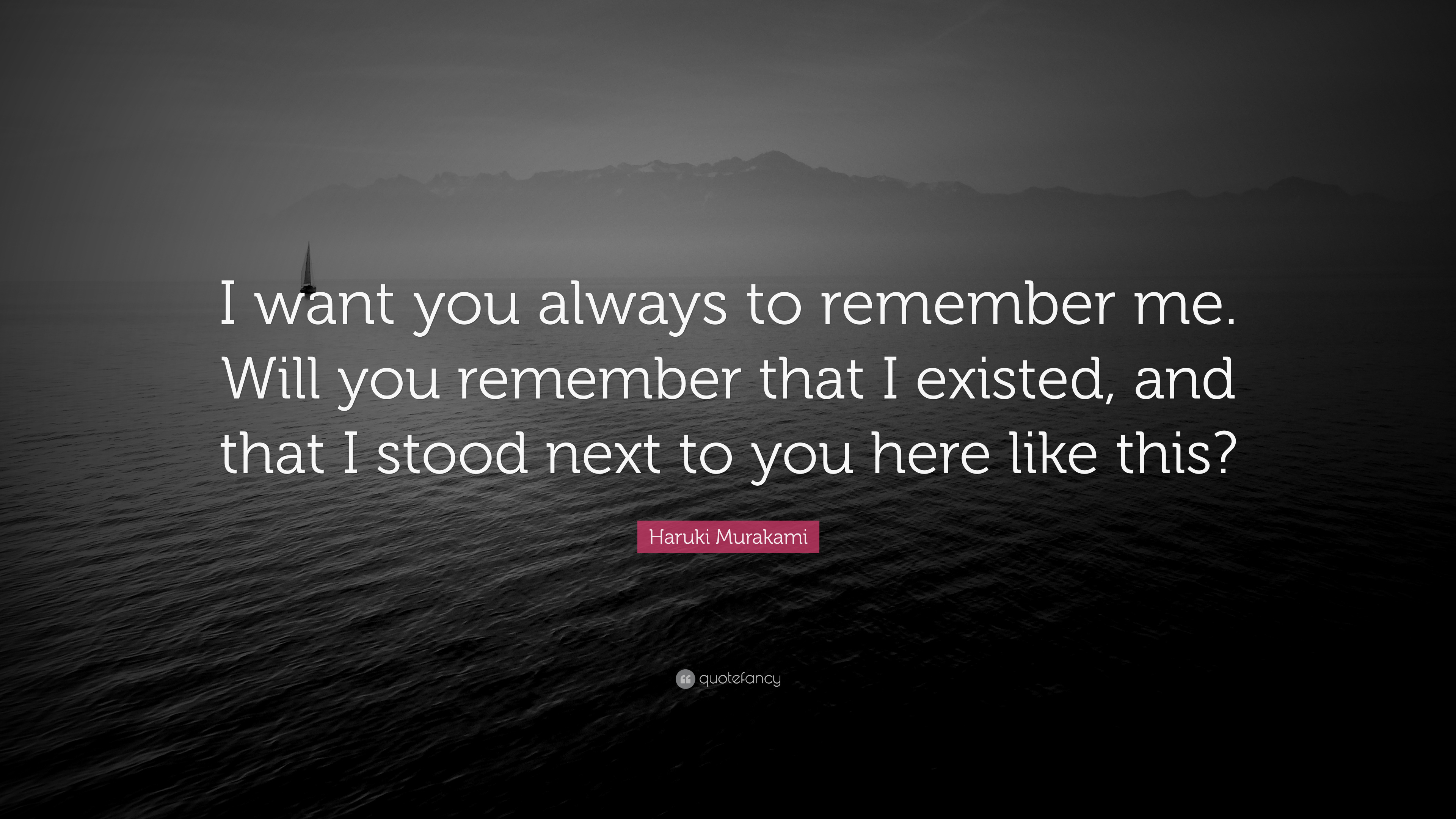 Haruki Murakami Quote I Want You Always To Remember Me Will You