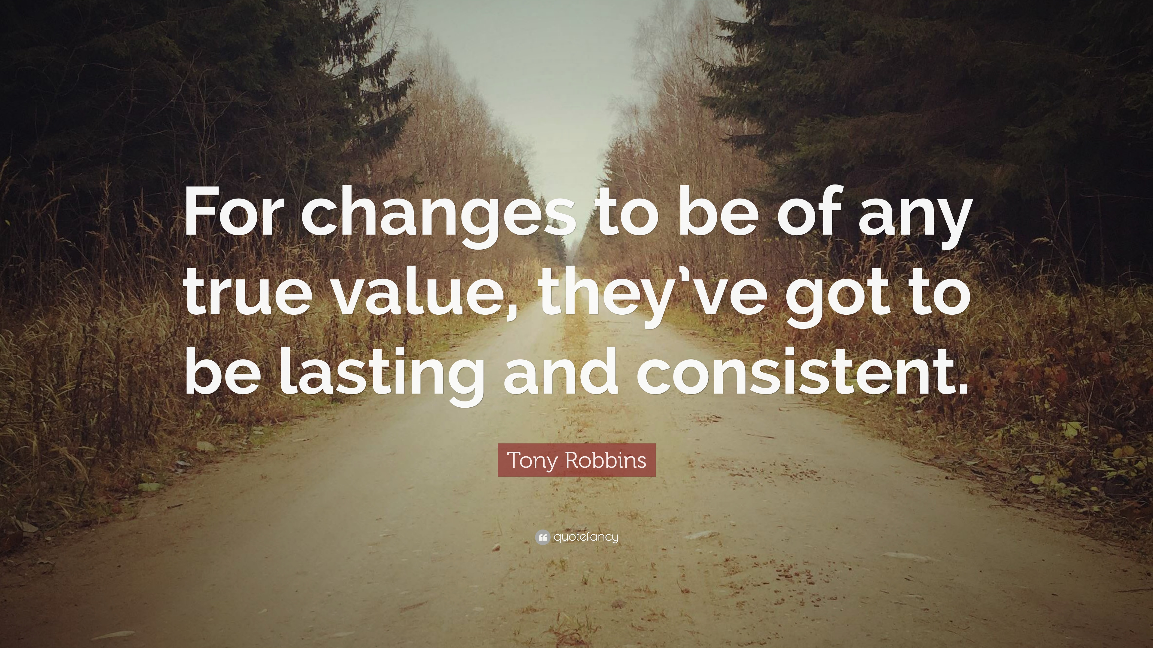 Tony Robbins Quote For Changes To Be Of Any True Value Theyve