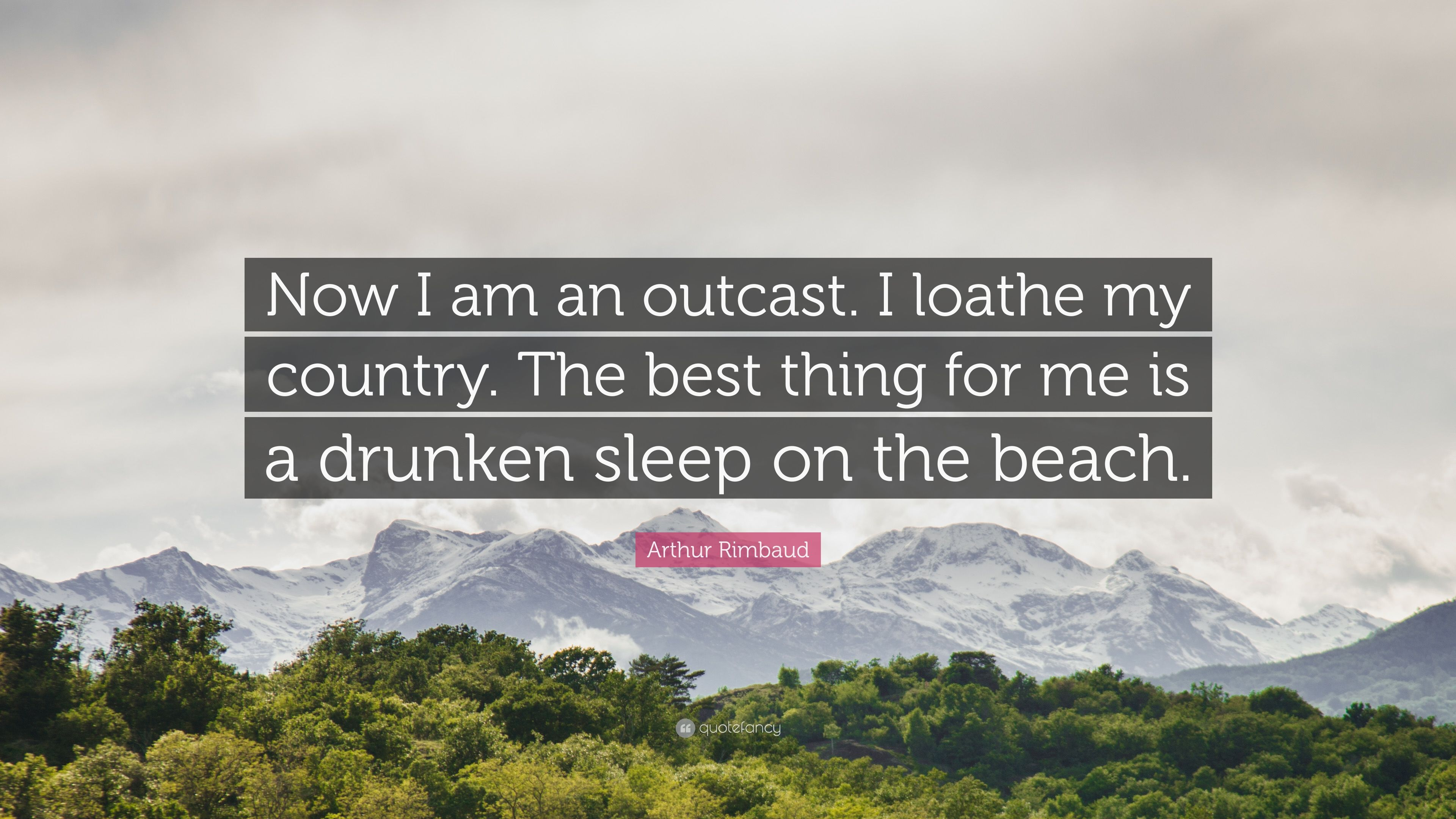 Arthur Rimbaud Quote Now I Am An Outcast I Loathe My Country The