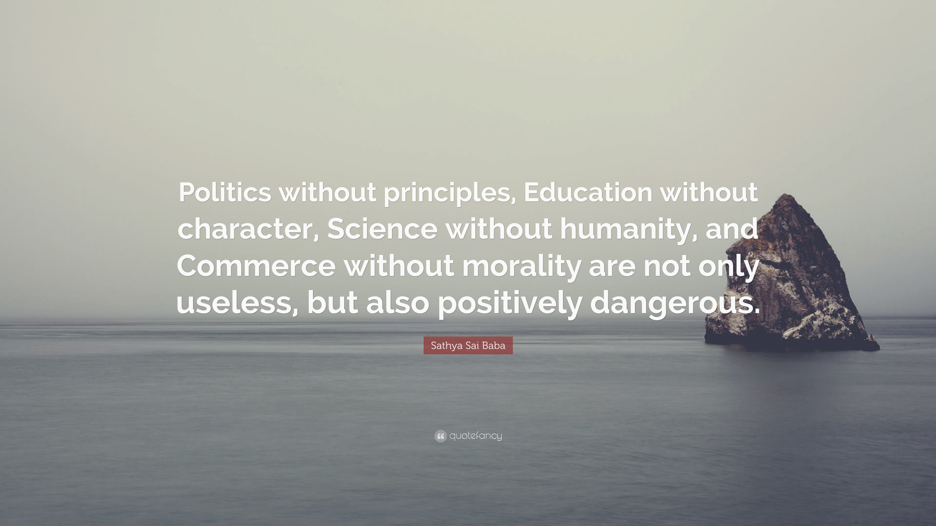 politics without principles Wealth without work pleasure without conscience science without humanity knowledge without character politics without principle commerce without morality.