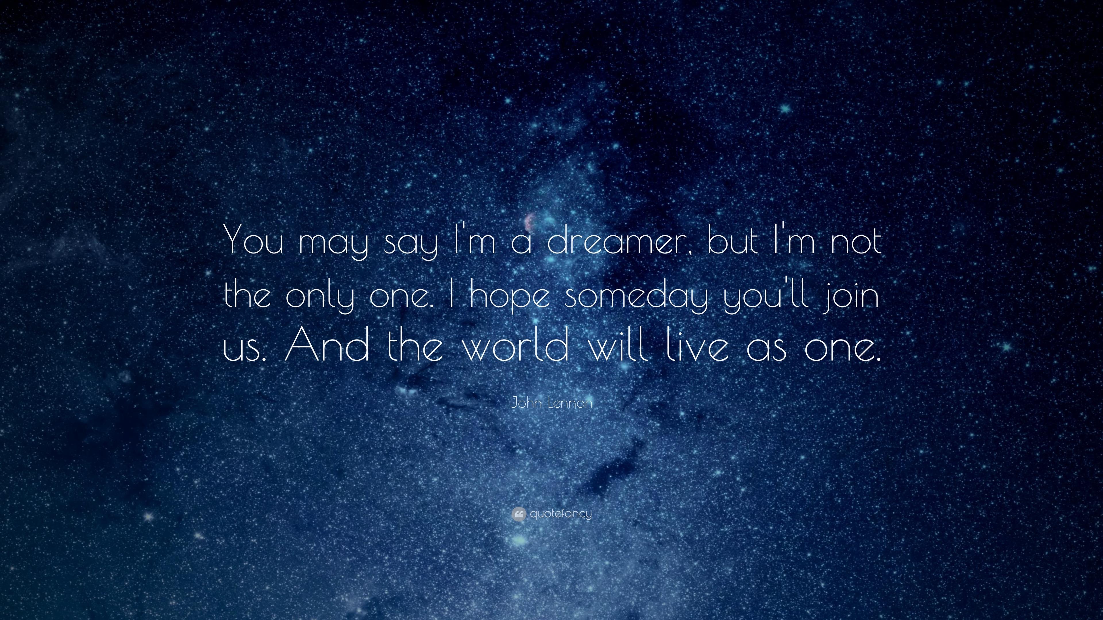 You may say I'm a dreamer, but I'm not the only one. I hope ...
