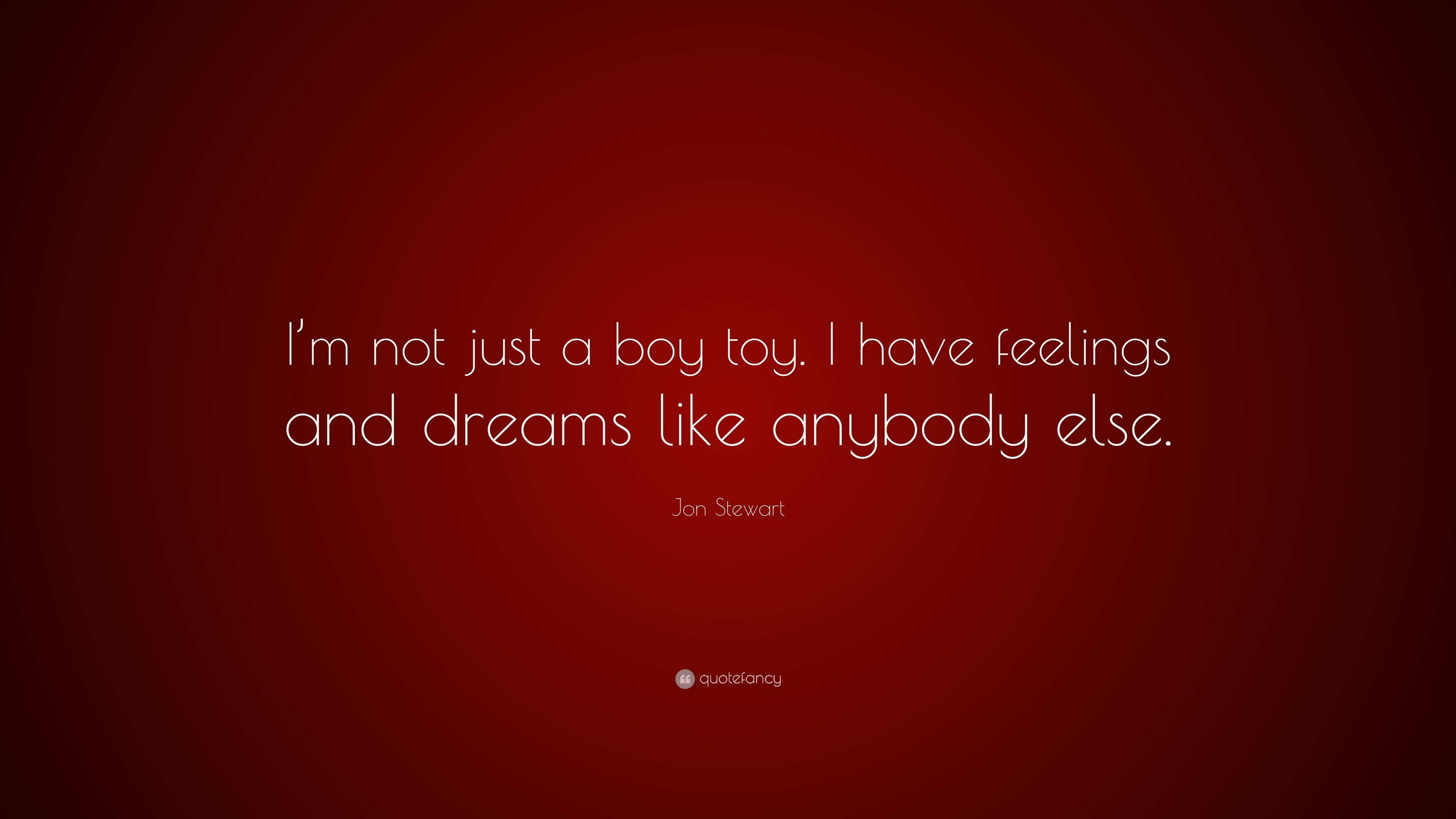 Jon Stewart Quote I M Not Just A Boy Toy I Have Feelings And