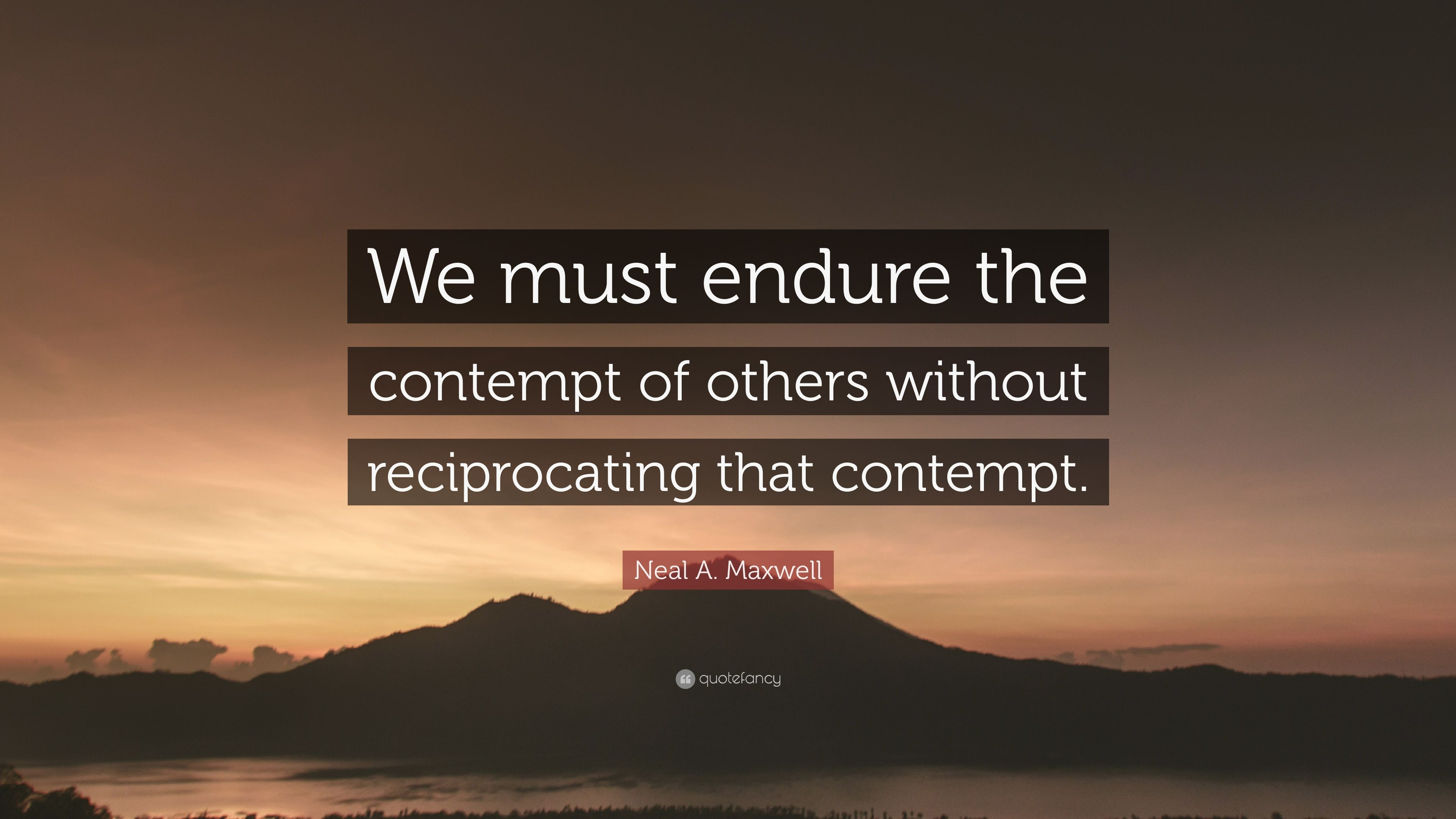 Image result for we must endure the contempt of others without reciprocating images
