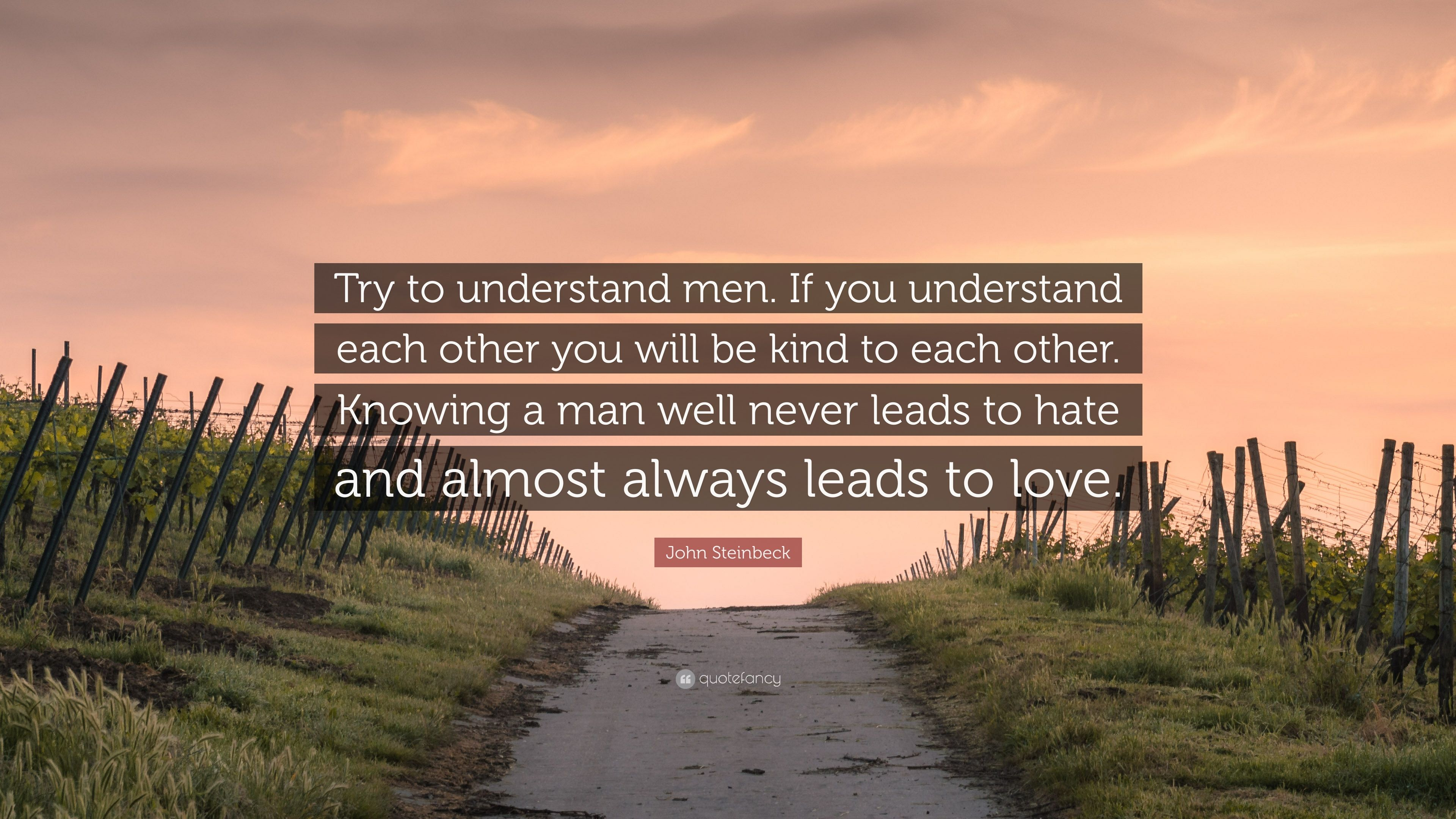 """e3d3bde25002 John Steinbeck Quote  """"Try to understand men. If you understand each other  you"""