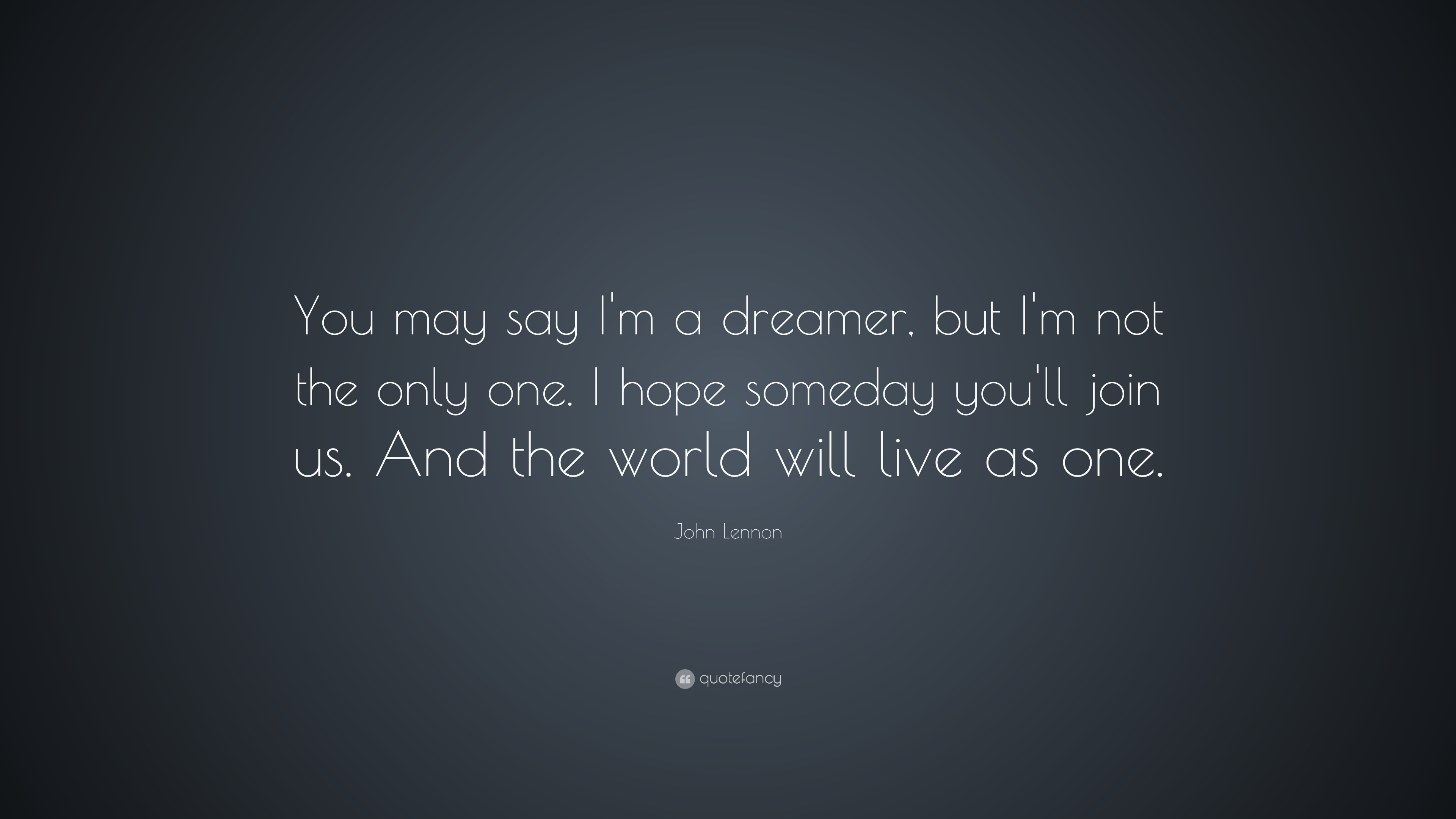 John Lennon Quote You May Say Im A Dreamer But Im Not The Only
