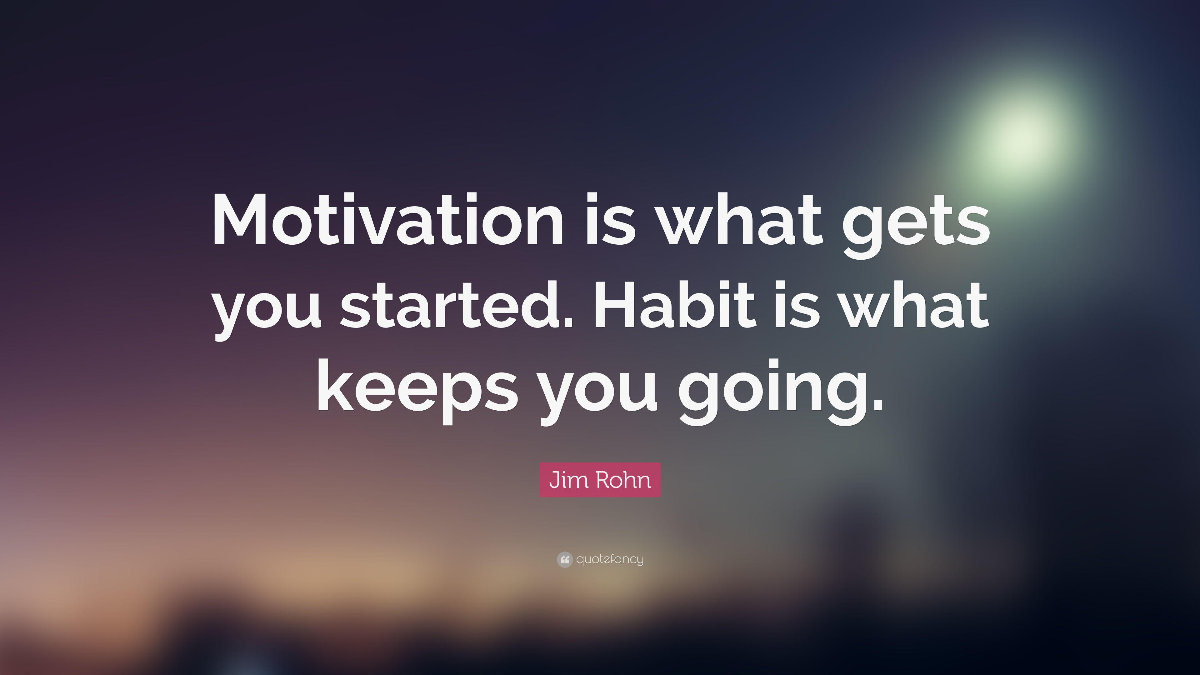 Jim Rohn Quote: U201cMotivation Is What Gets You Started. Habit Is What Keeps