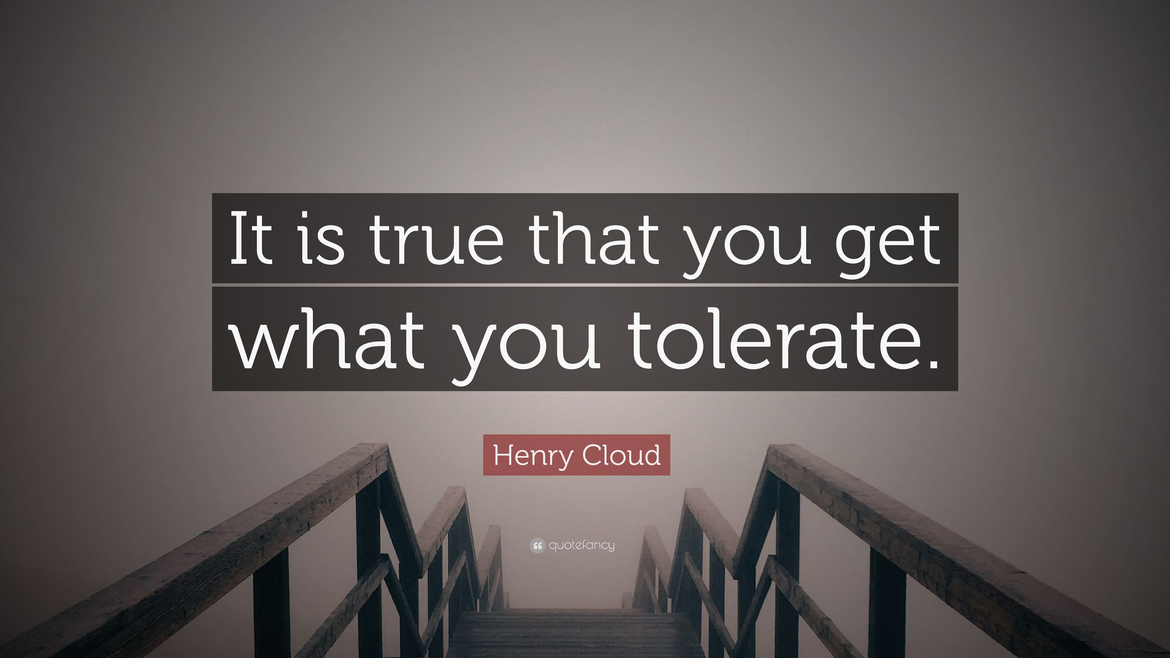 Henry Cloud Quote It Is True That You Get What You Tolerate 10