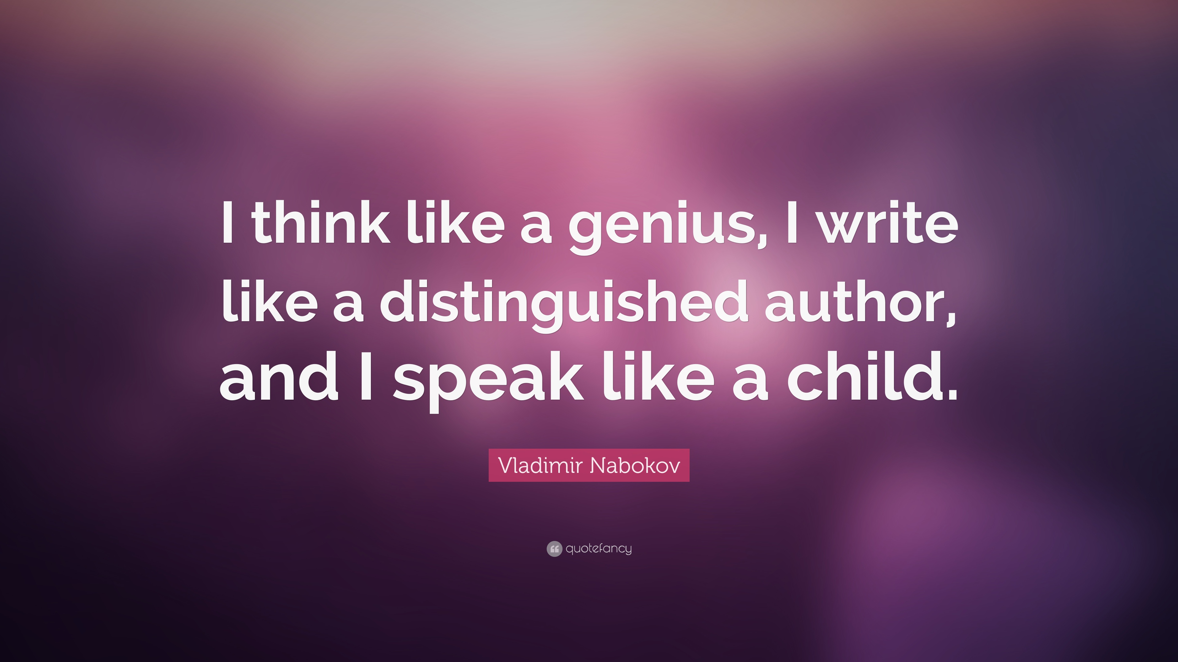 Vladimir Nabokov Quote I Think Like A Genius I Write Like A