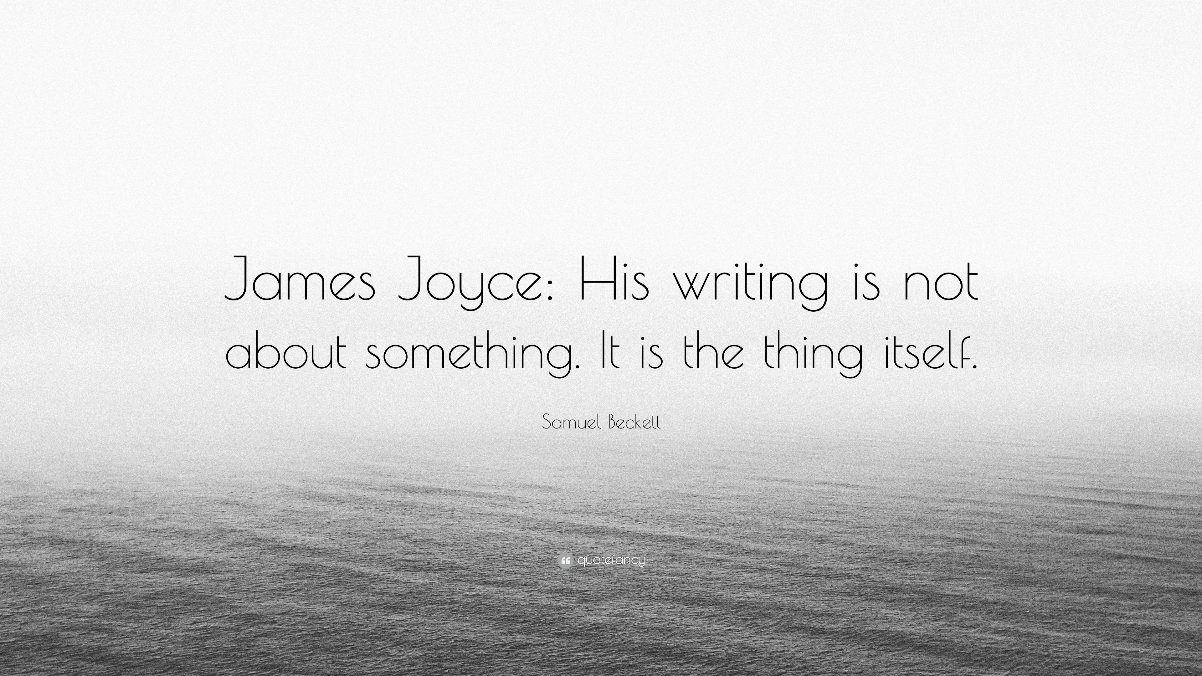 essay about james joyce and samuel beckett Samuel beckett was awarded the nobel prize for literature in 1969, and was  upset by the selection, claiming that james joyce should have.