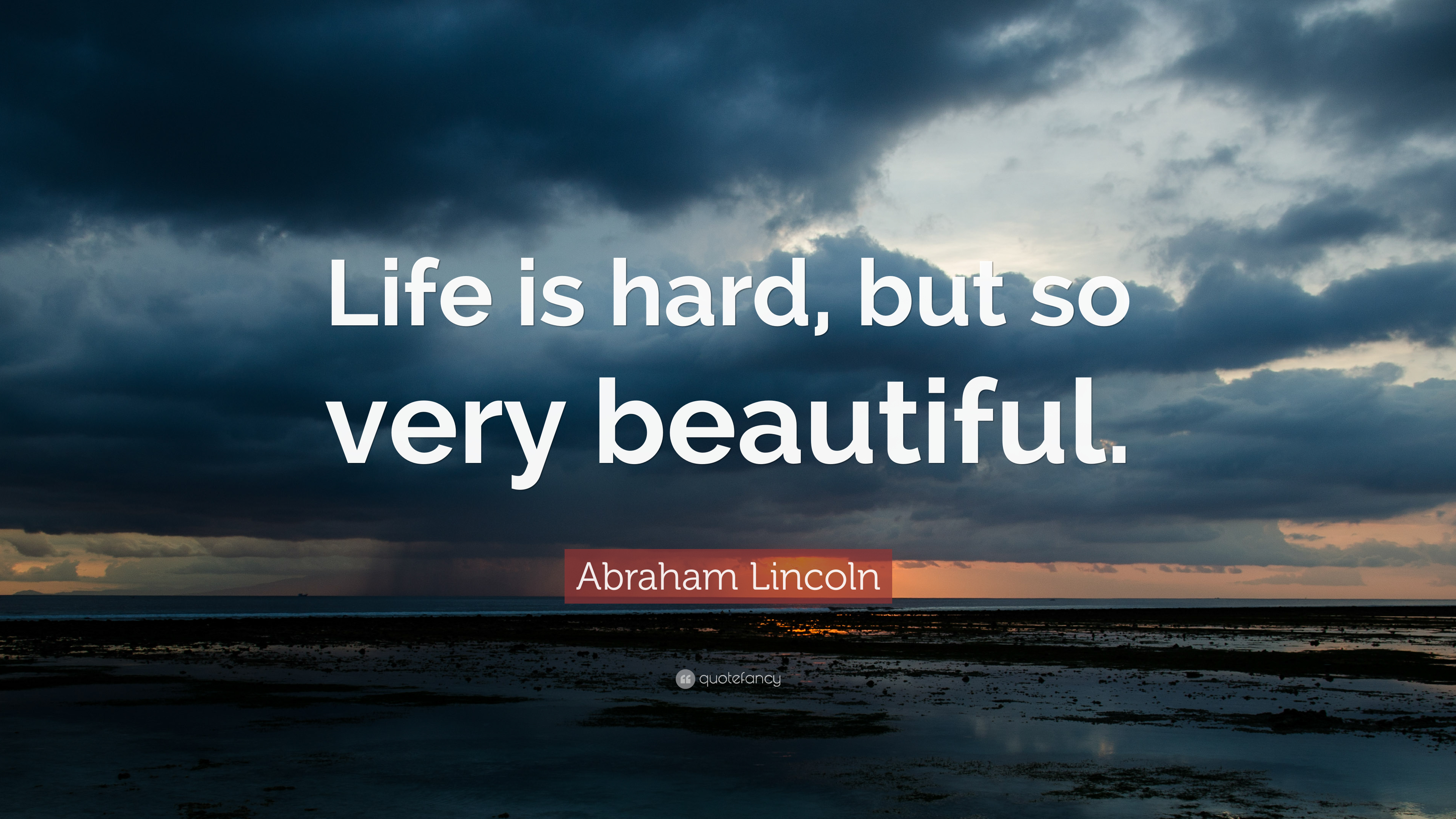 Abraham Lincoln Quote: U201cLife Is Hard But So Very Beautiful.u201d