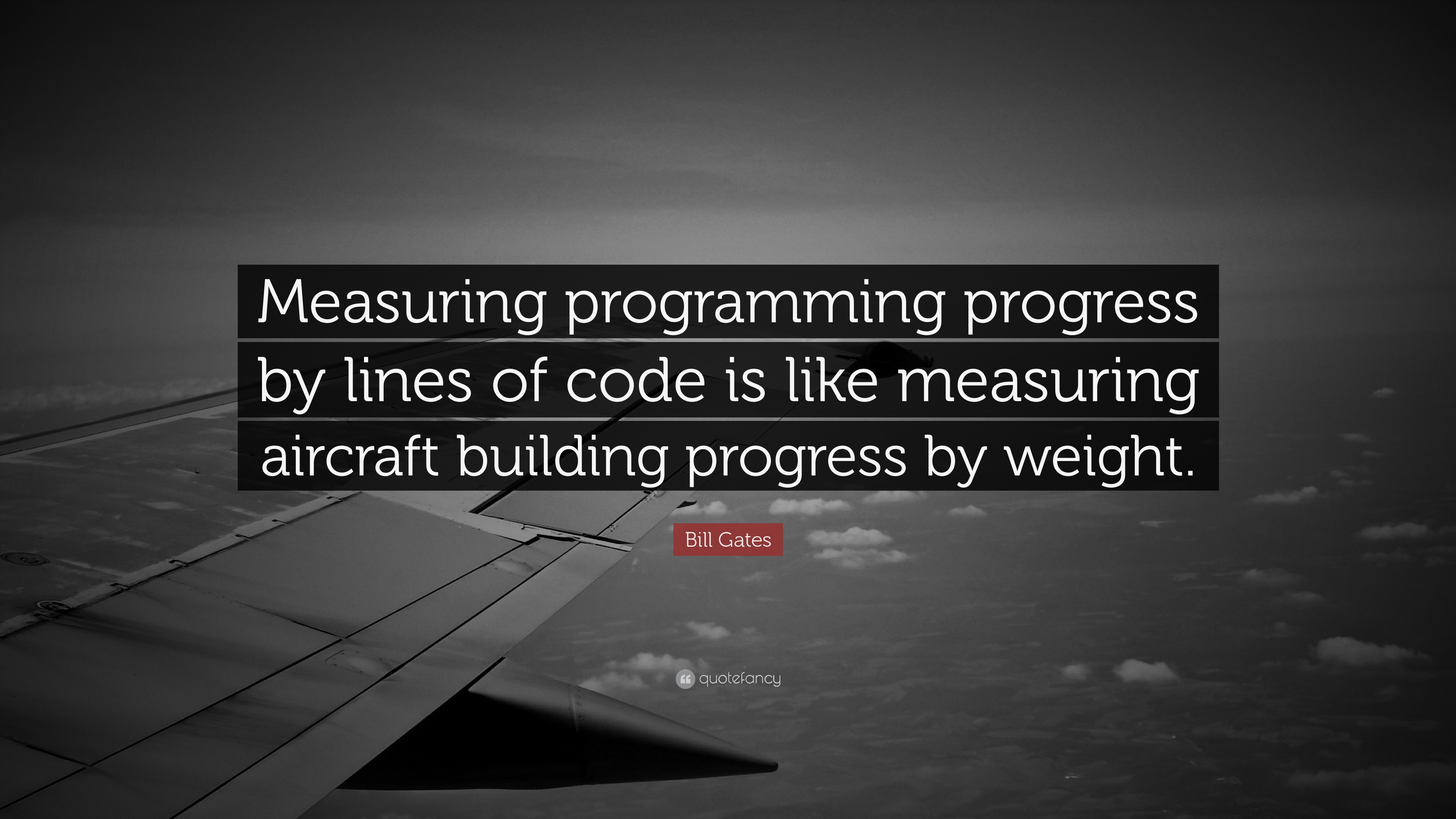 Bill Gates Quote Measuring Programming Progress By Lines Of Code Is Like Aircraft