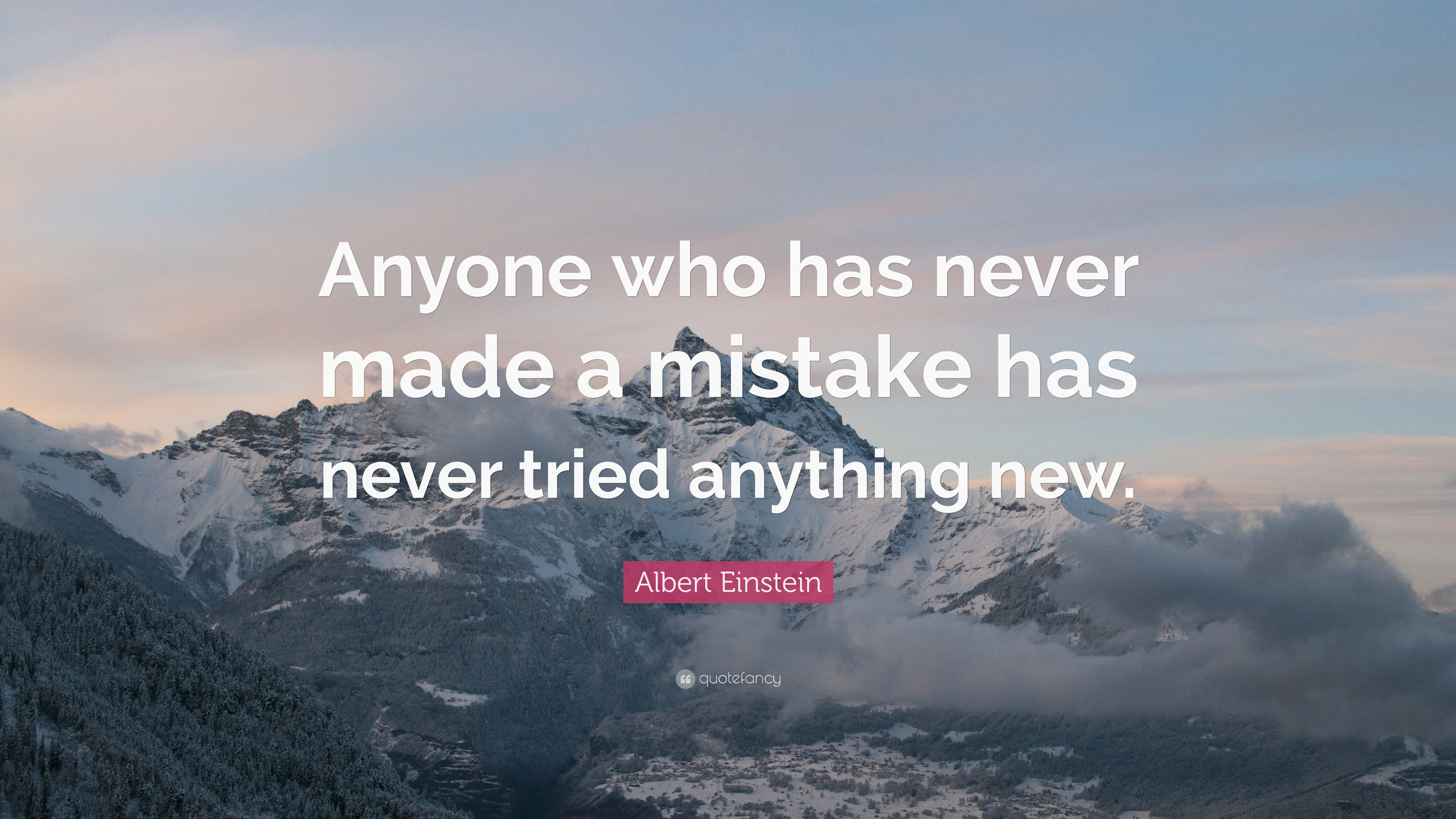 anyone who has never made mistake has never tried anything new Anyone who has never made a mistake has never tried anything new – albert einstein « older posts.