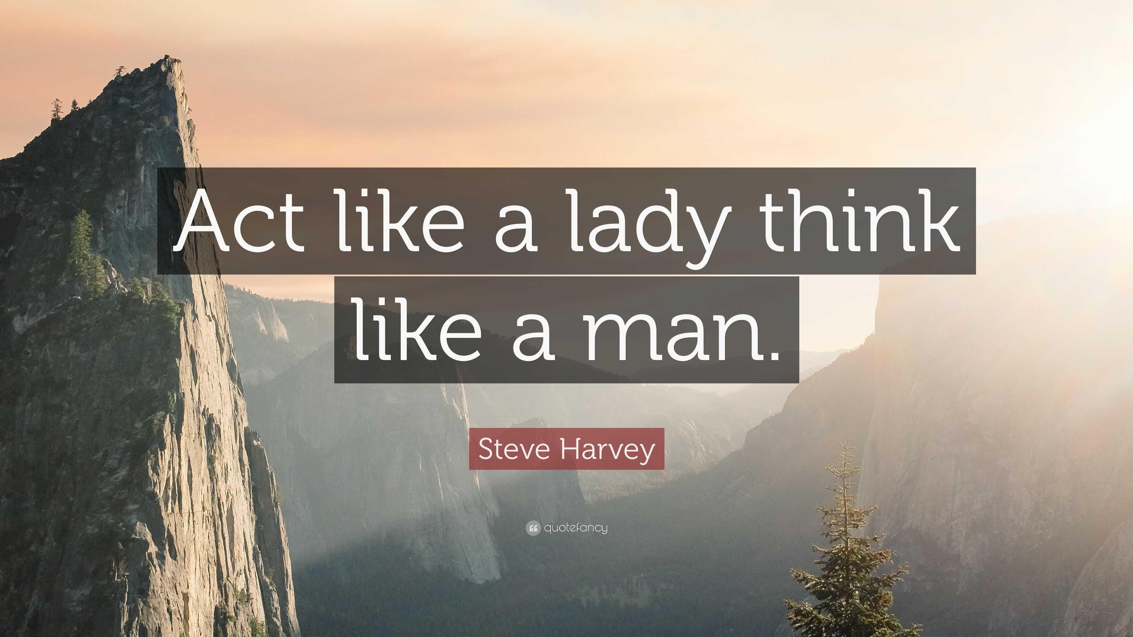 Act Like A Lady Think Like A Man Quotes Steve Harvey Act Like A