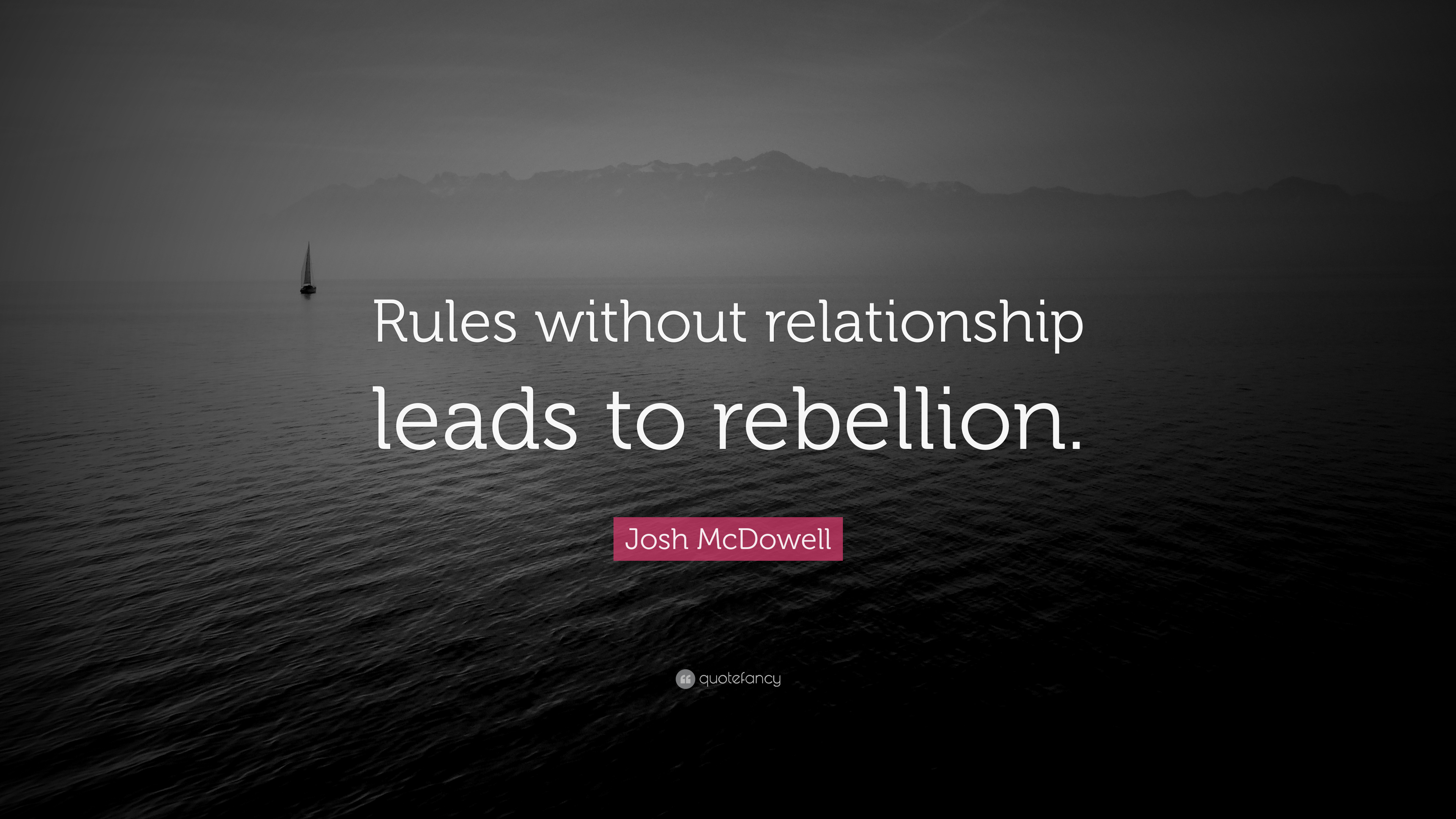 Josh Mcdowell Quote Rules Without Relationship Leads To Rebellion