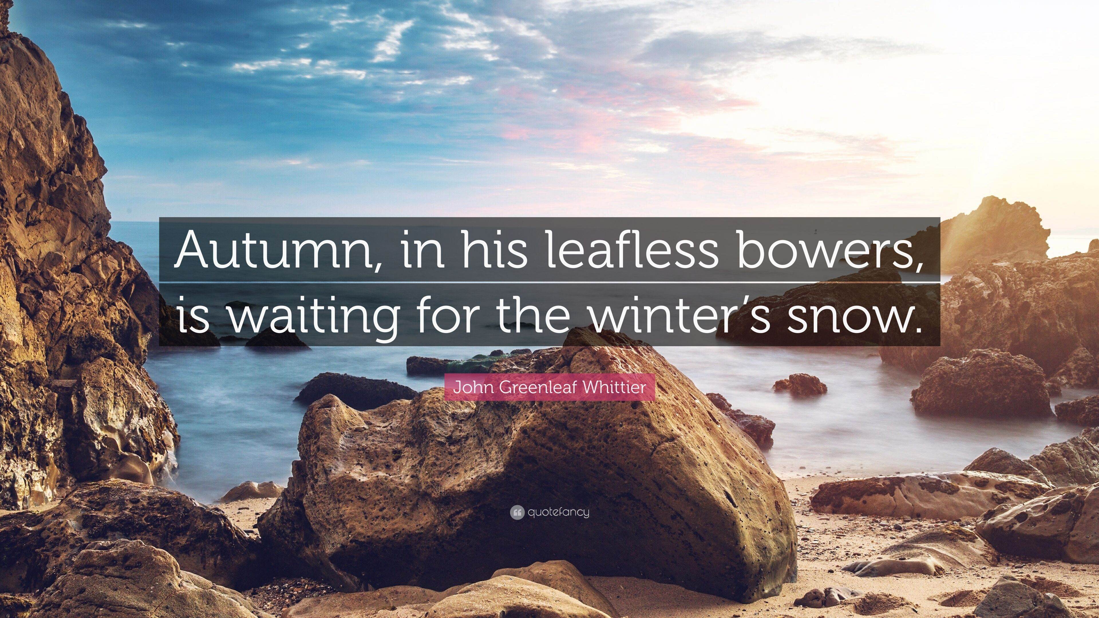 John Greenleaf Whittier Quote: U201cAutumn, In His Leafless Bowers, Is Waiting  For