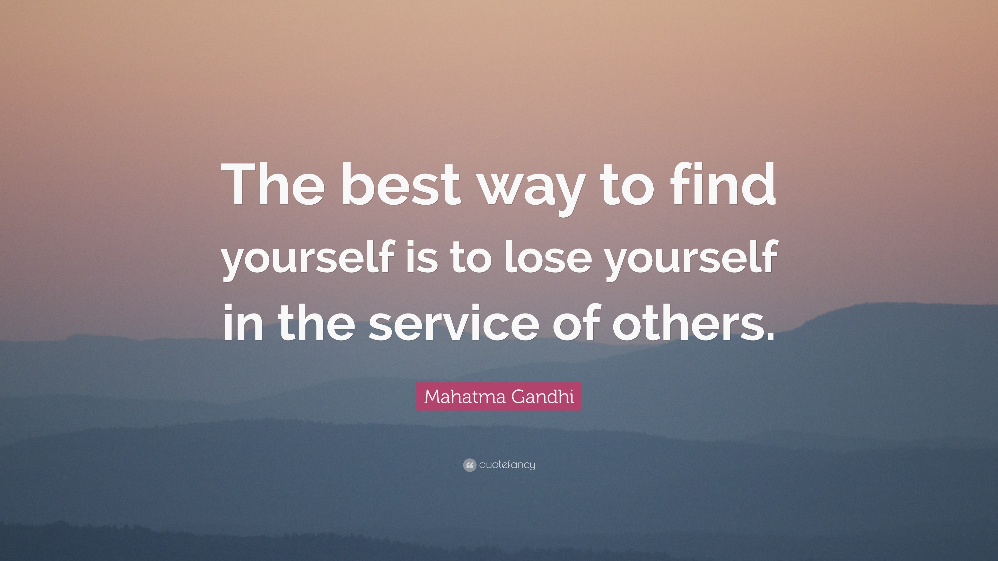 mahatma gandhi quote the best way to find yourself is to