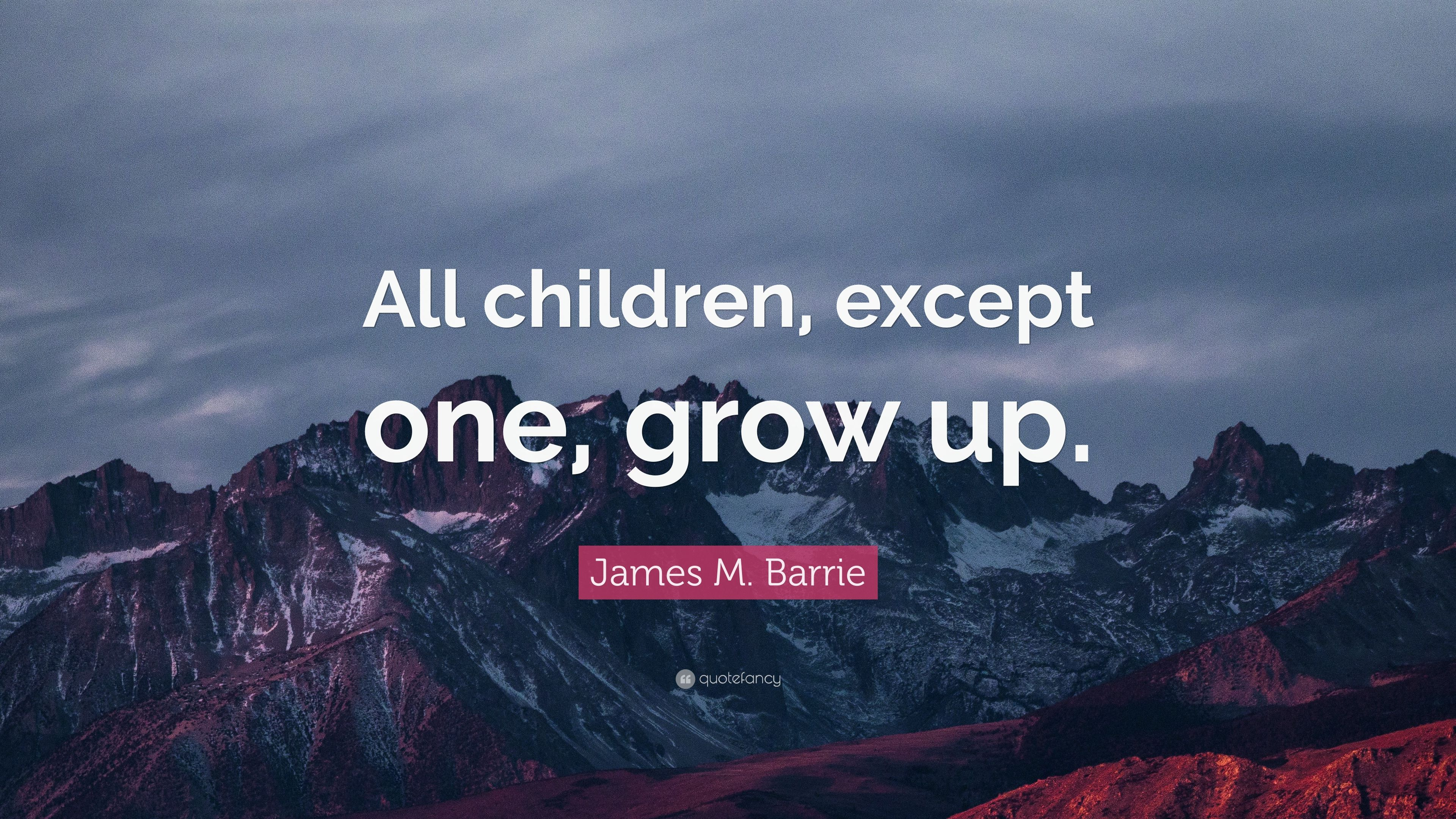 James M Barrie Quote All Children Except One Grow Up 10