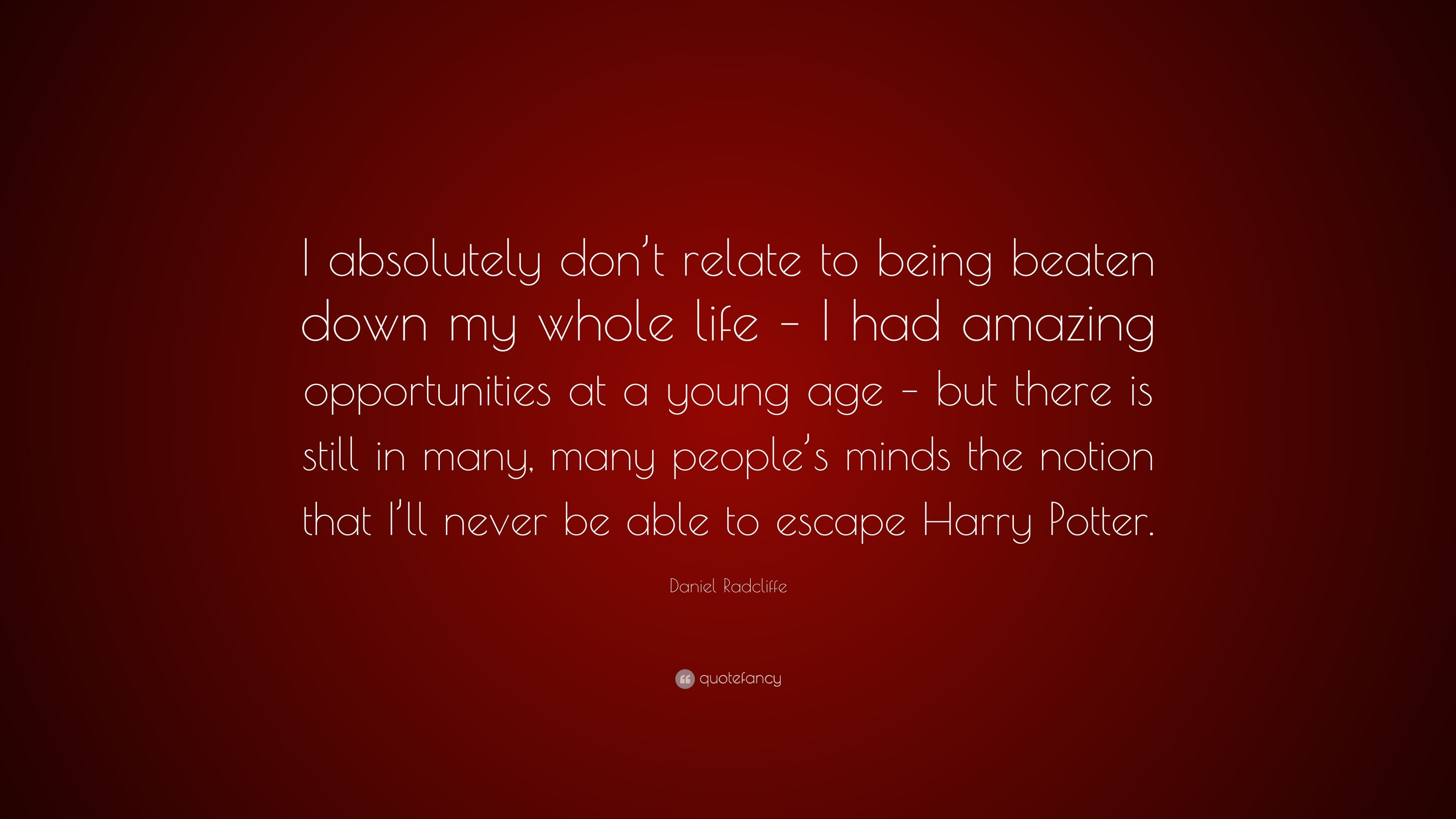 """Daniel Radcliffe Quote: """"I absolutely don\'t relate to being ..."""
