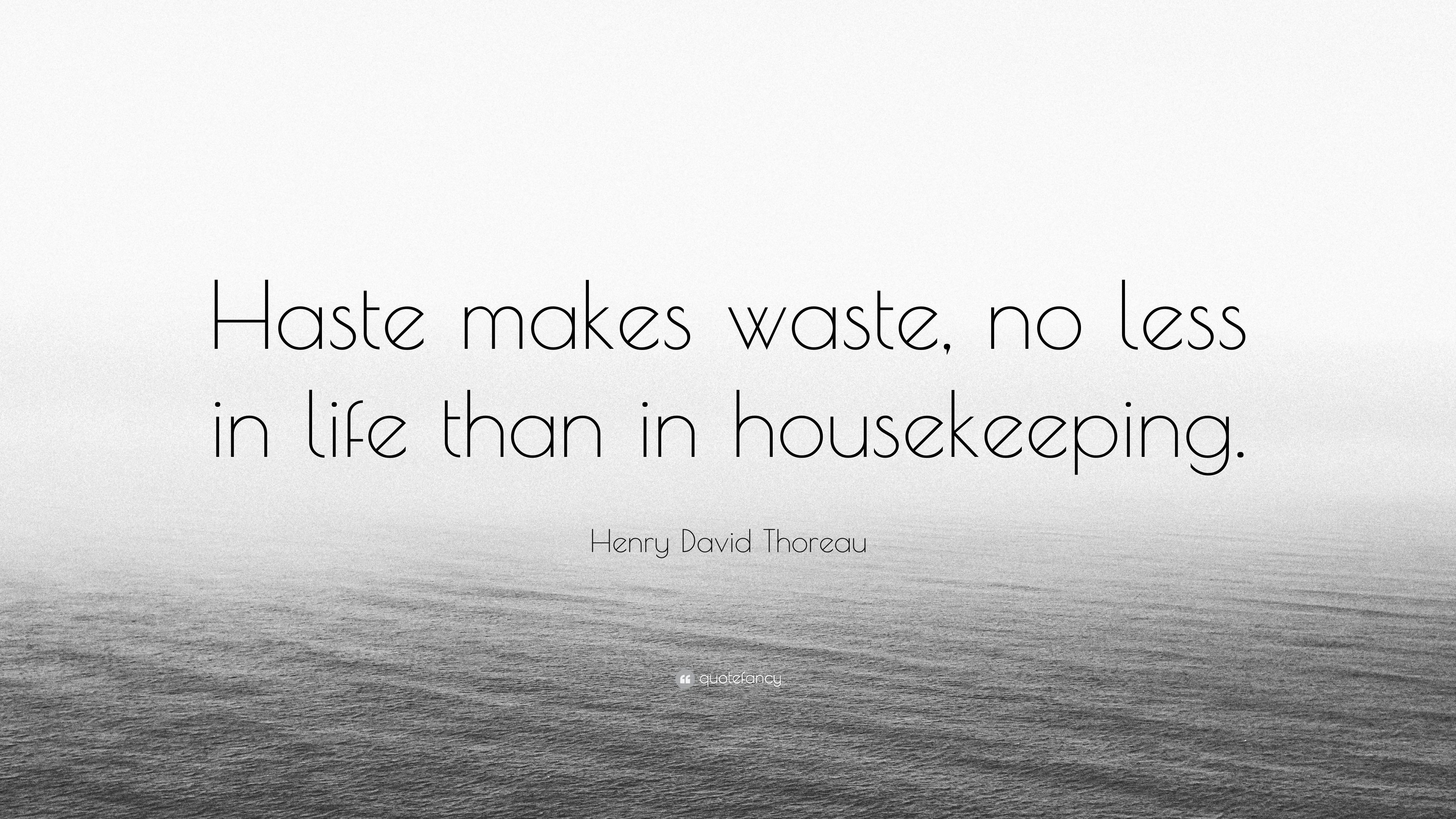 "Housekeeping Quotes Henry David Thoreau Quote ""Haste Makes Waste No Less In Life"