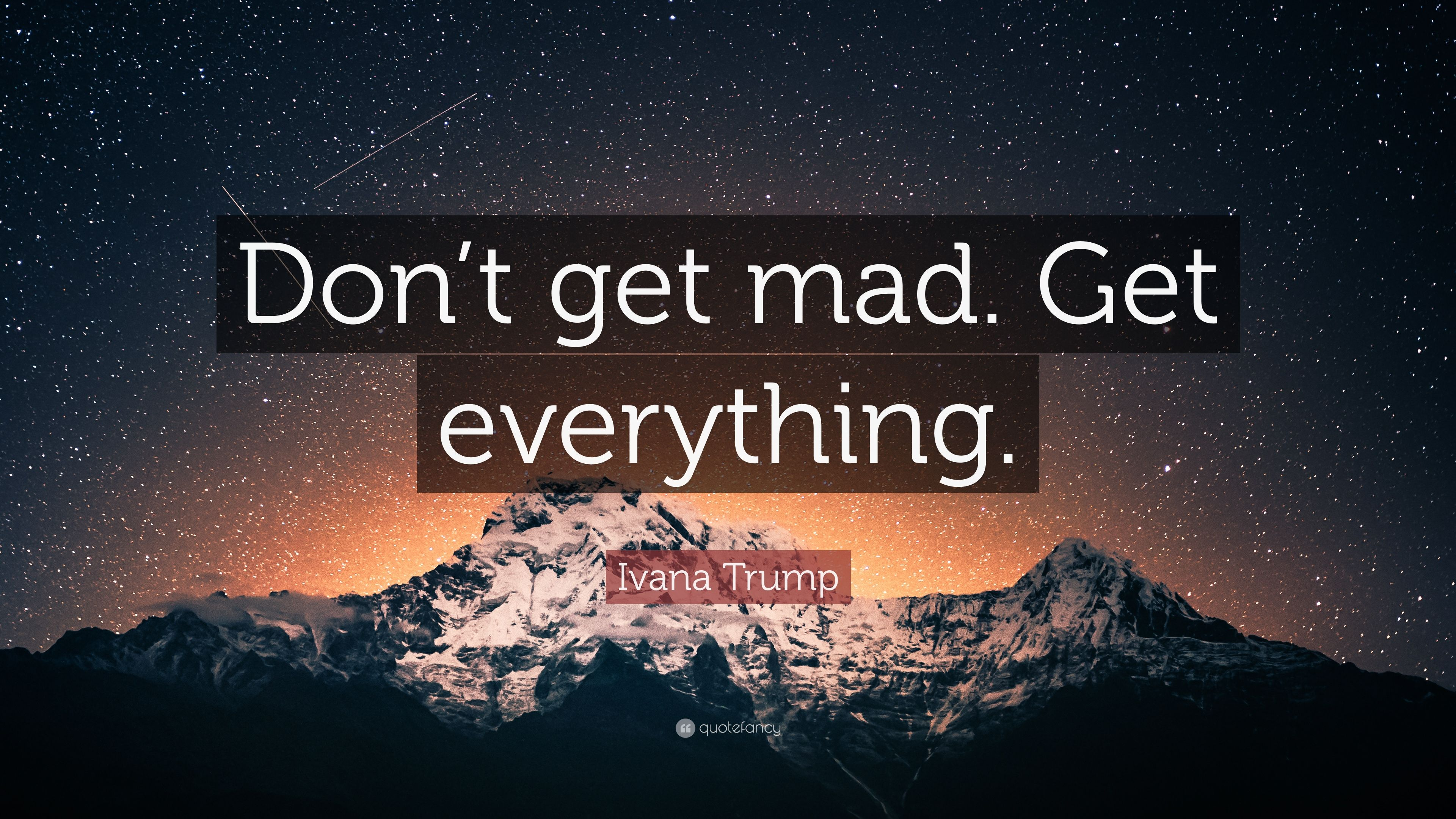 Ivana Trump Quote: U201cDonu0027t Get Mad. Get Everything.u201d
