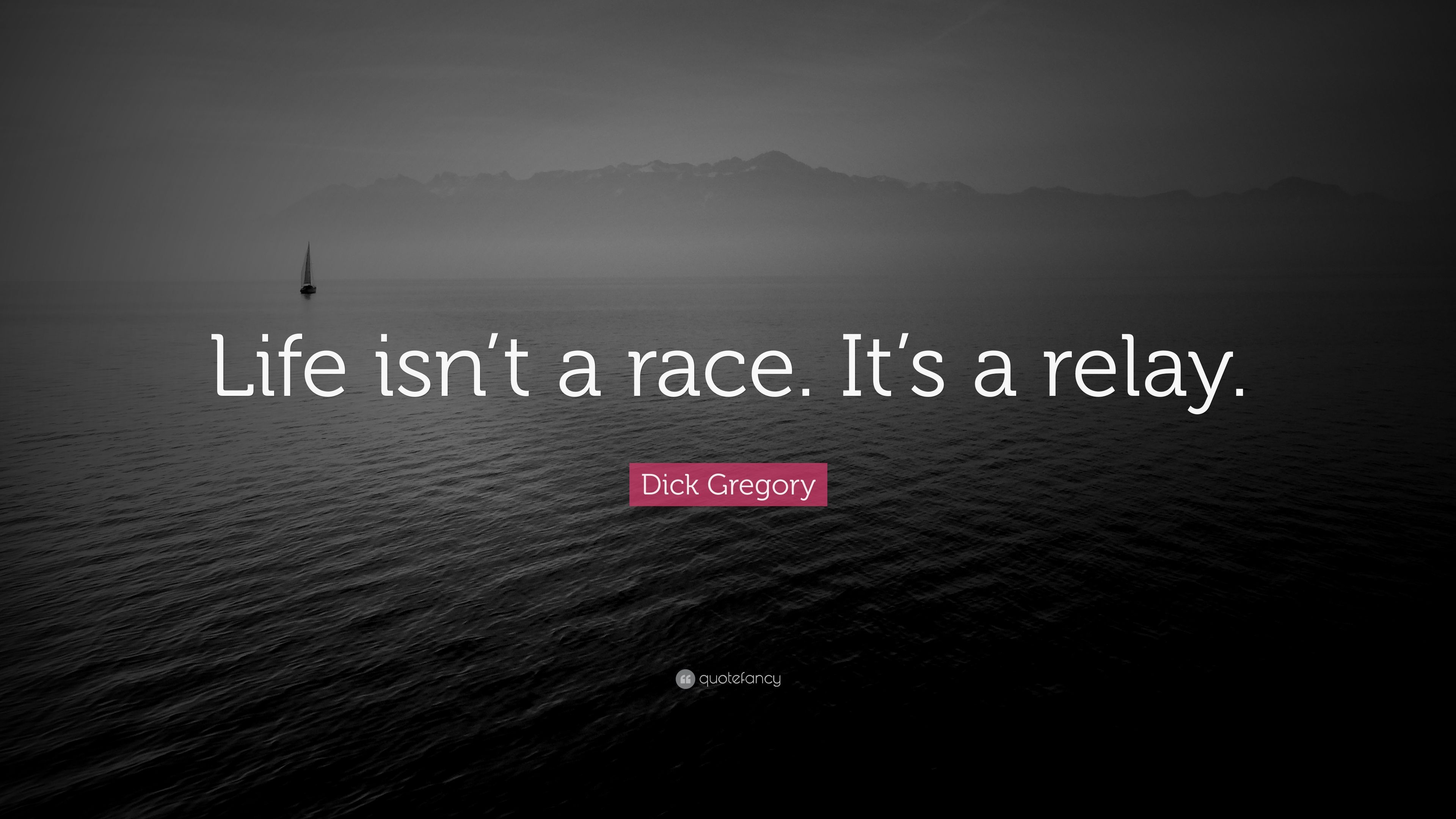 Dick Gregory Quote: U201cLife Isnu0027t A Race. Itu0027s A Relay.