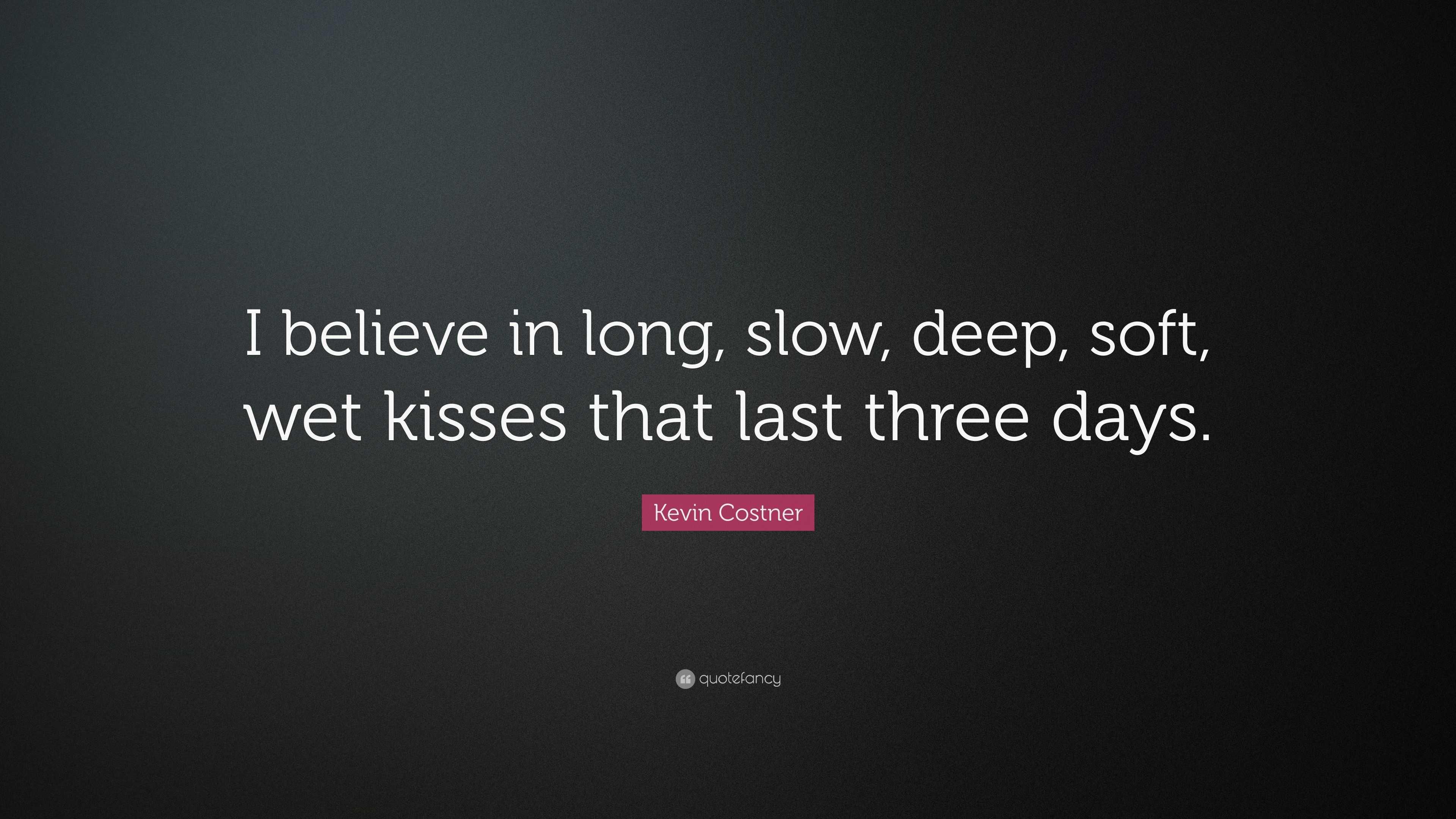 Long slow deep soft wet kisses