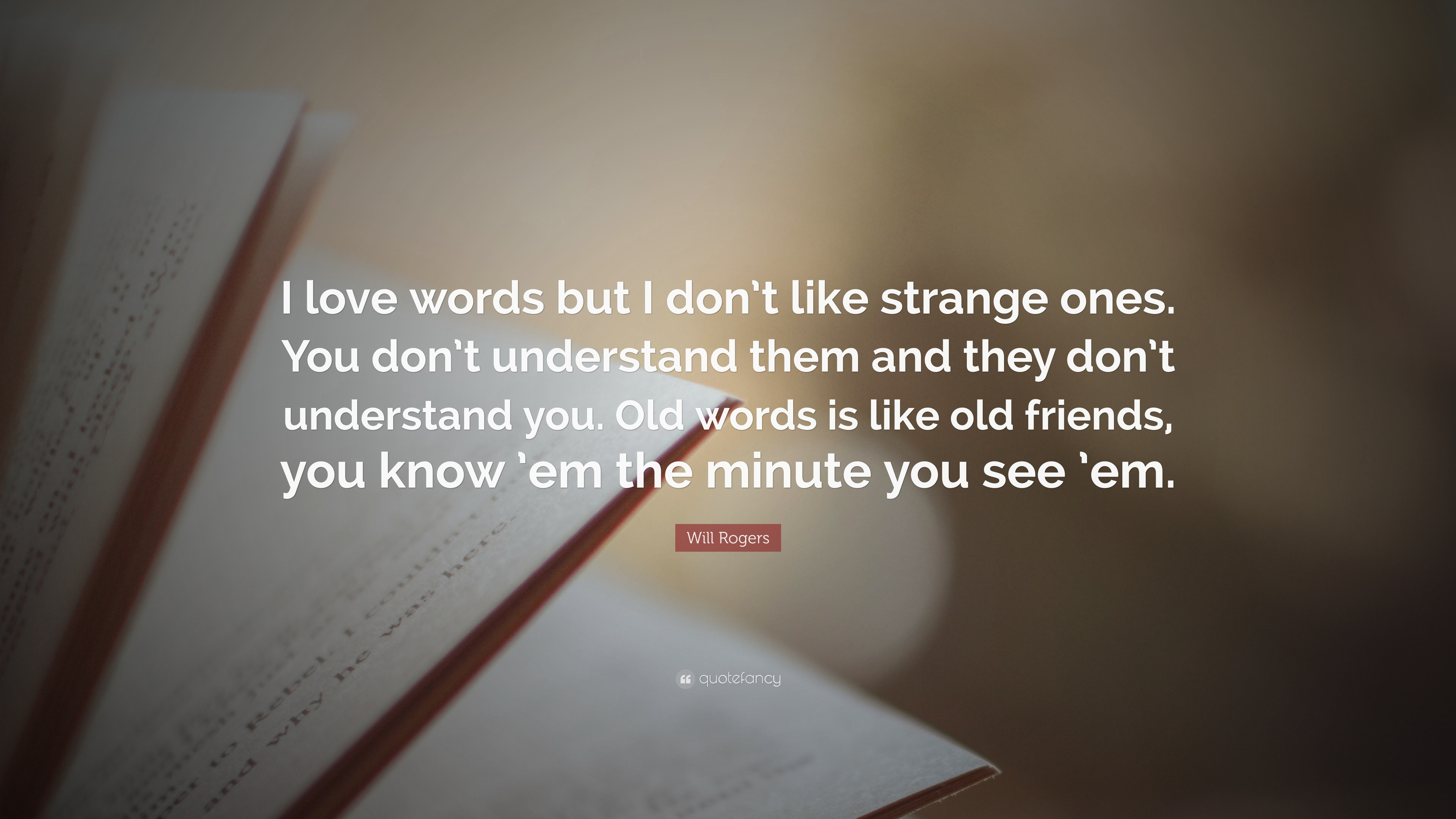 will rogers quote i love words but i don t like strange ones you