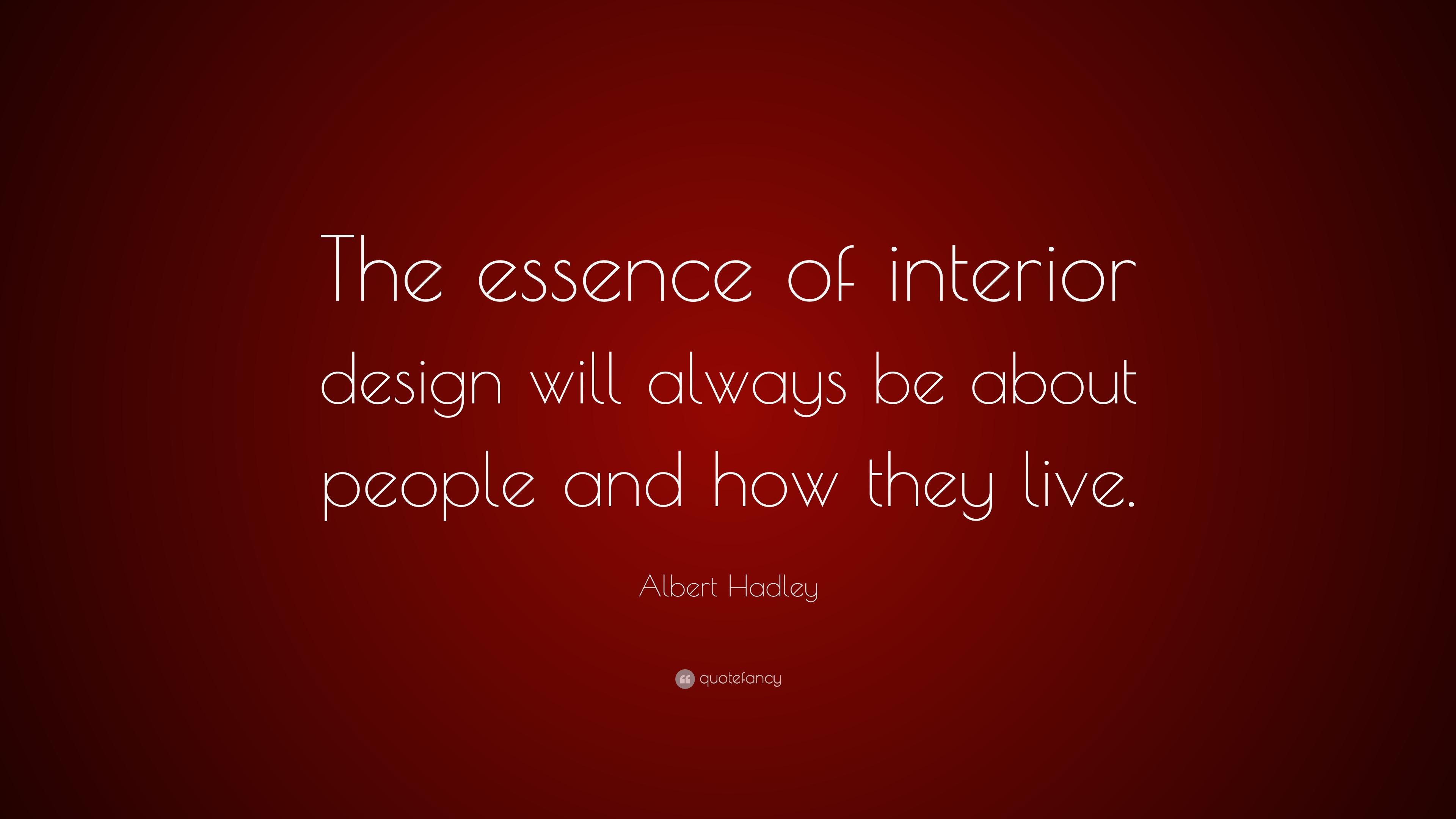 "Albert Hadley Quote: ""The essence of interior design will ..."