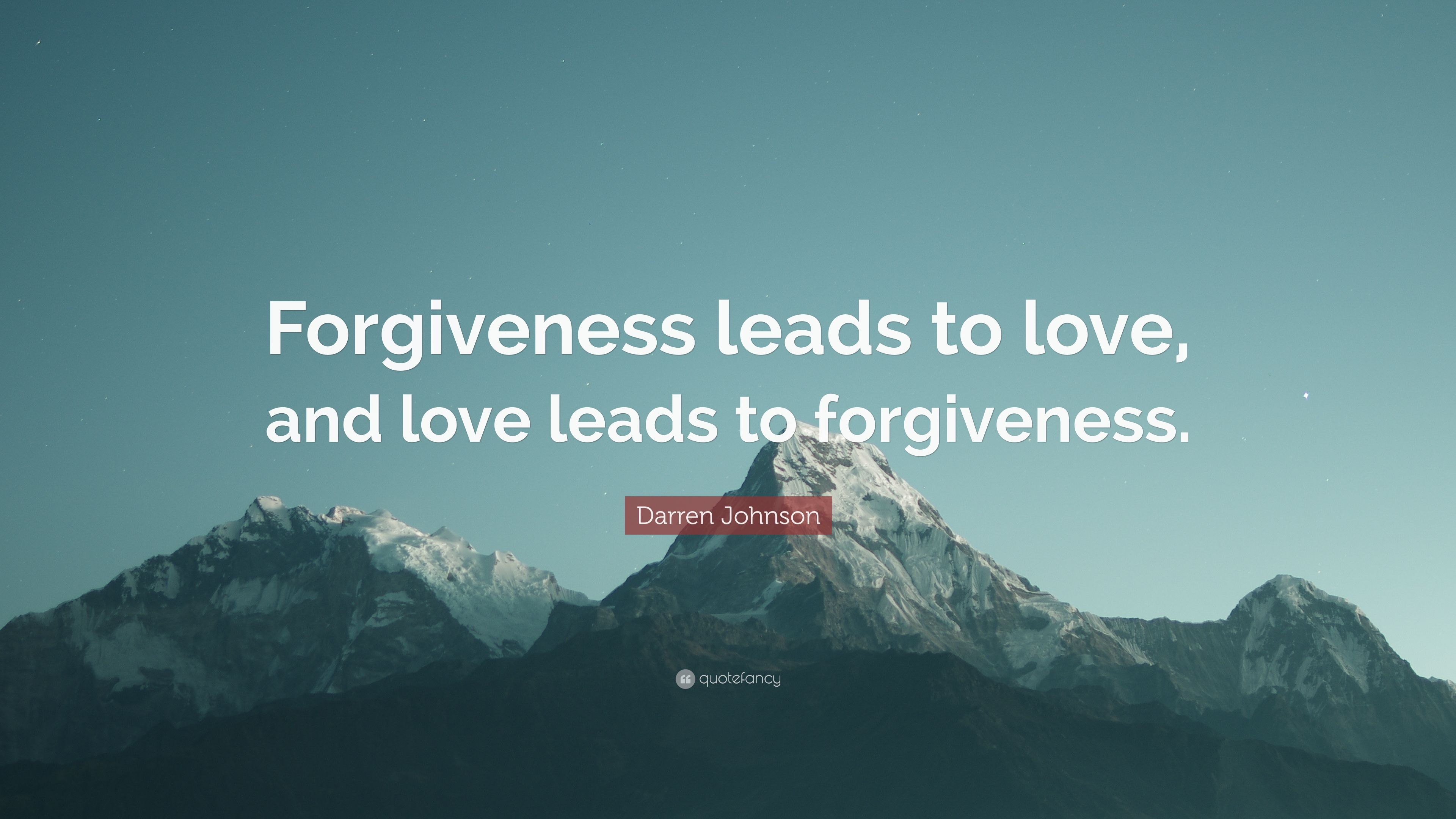 Attirant Darren Johnson Quote: U201cForgiveness Leads To Love, And Love Leads To  Forgiveness.