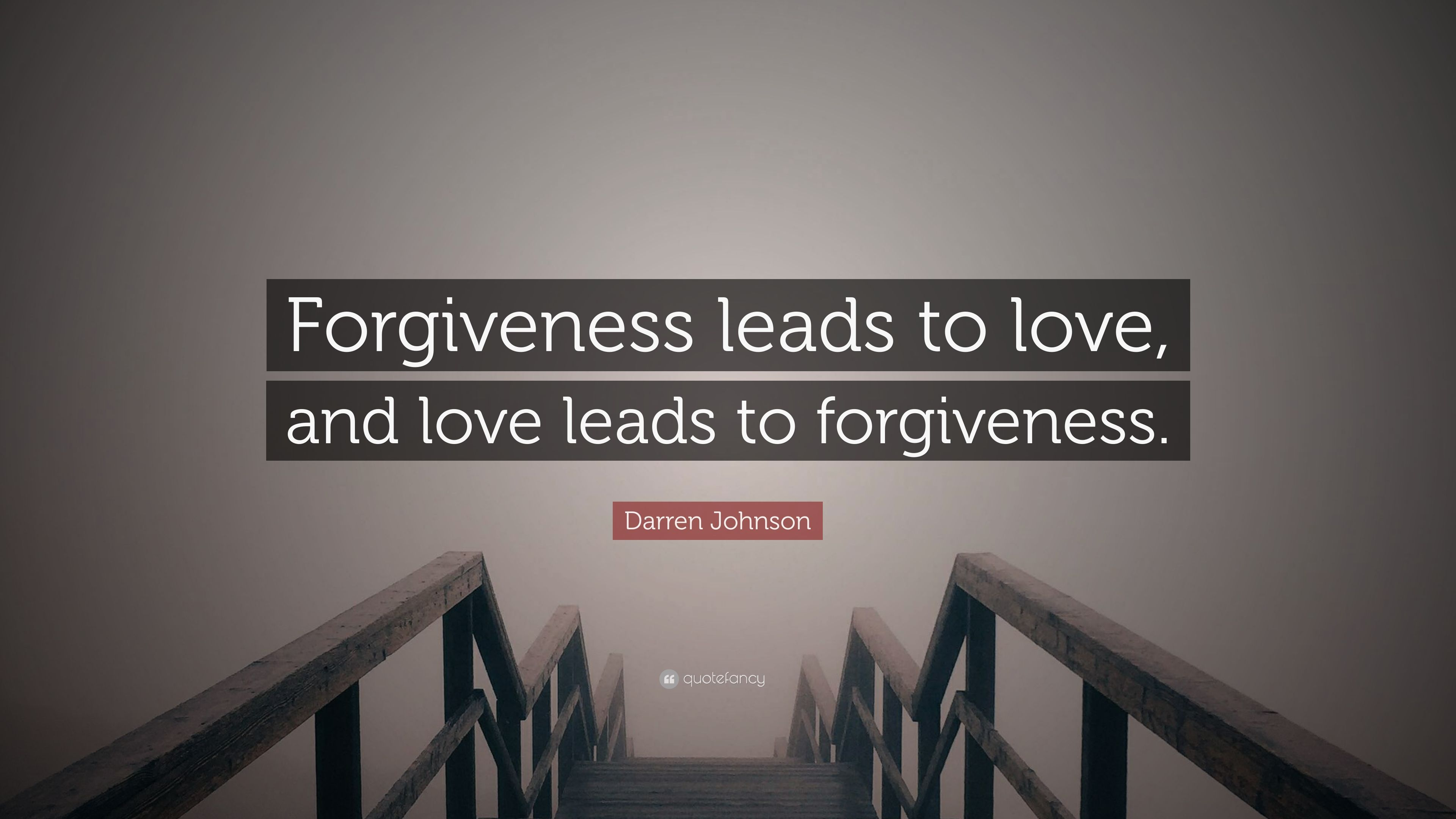 Merveilleux Darren Johnson Quote: U201cForgiveness Leads To Love, And Love Leads To  Forgiveness.