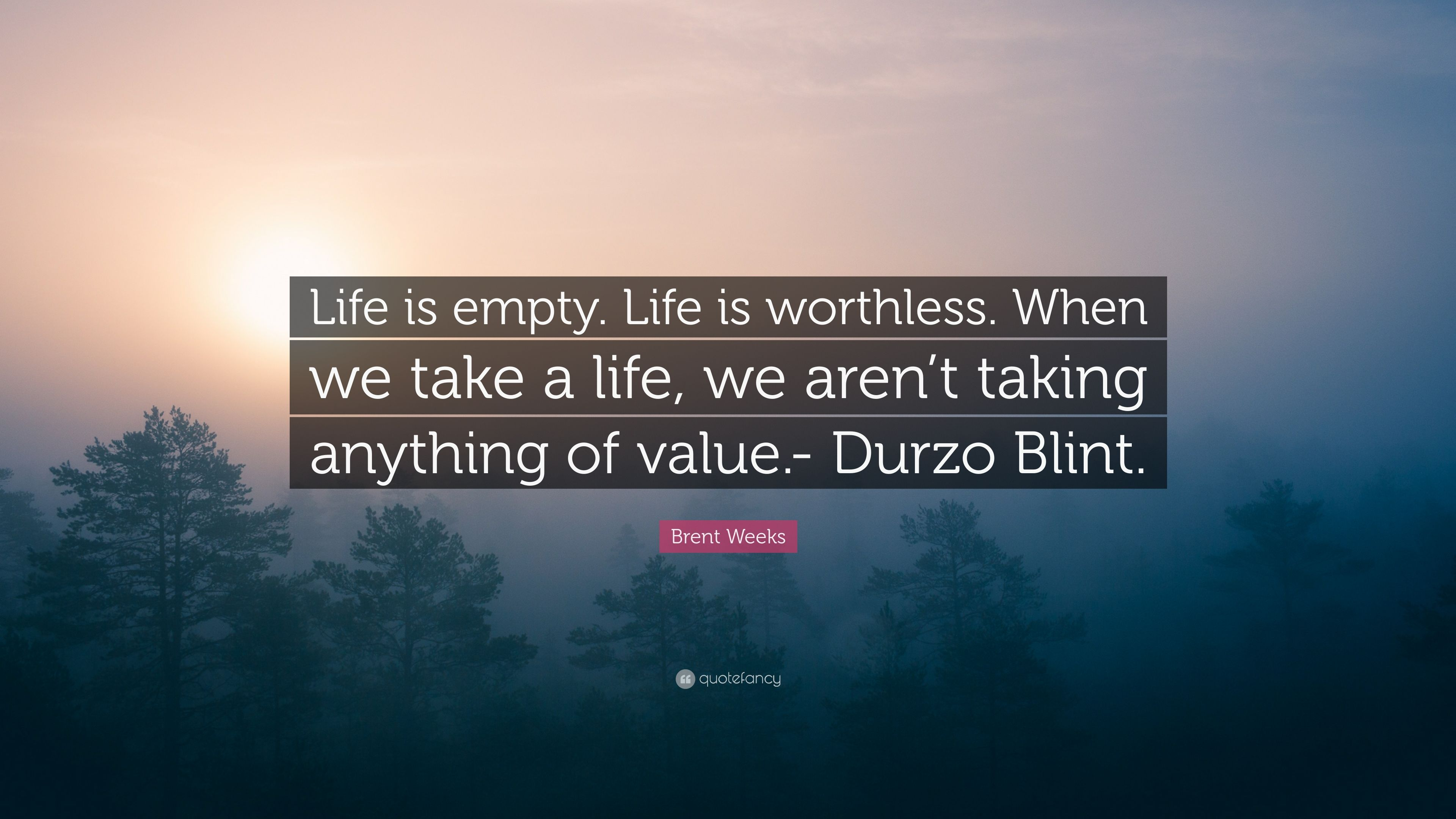 """Brent Weeks Quote: """"Life is empty. Life is worthless. When ..."""