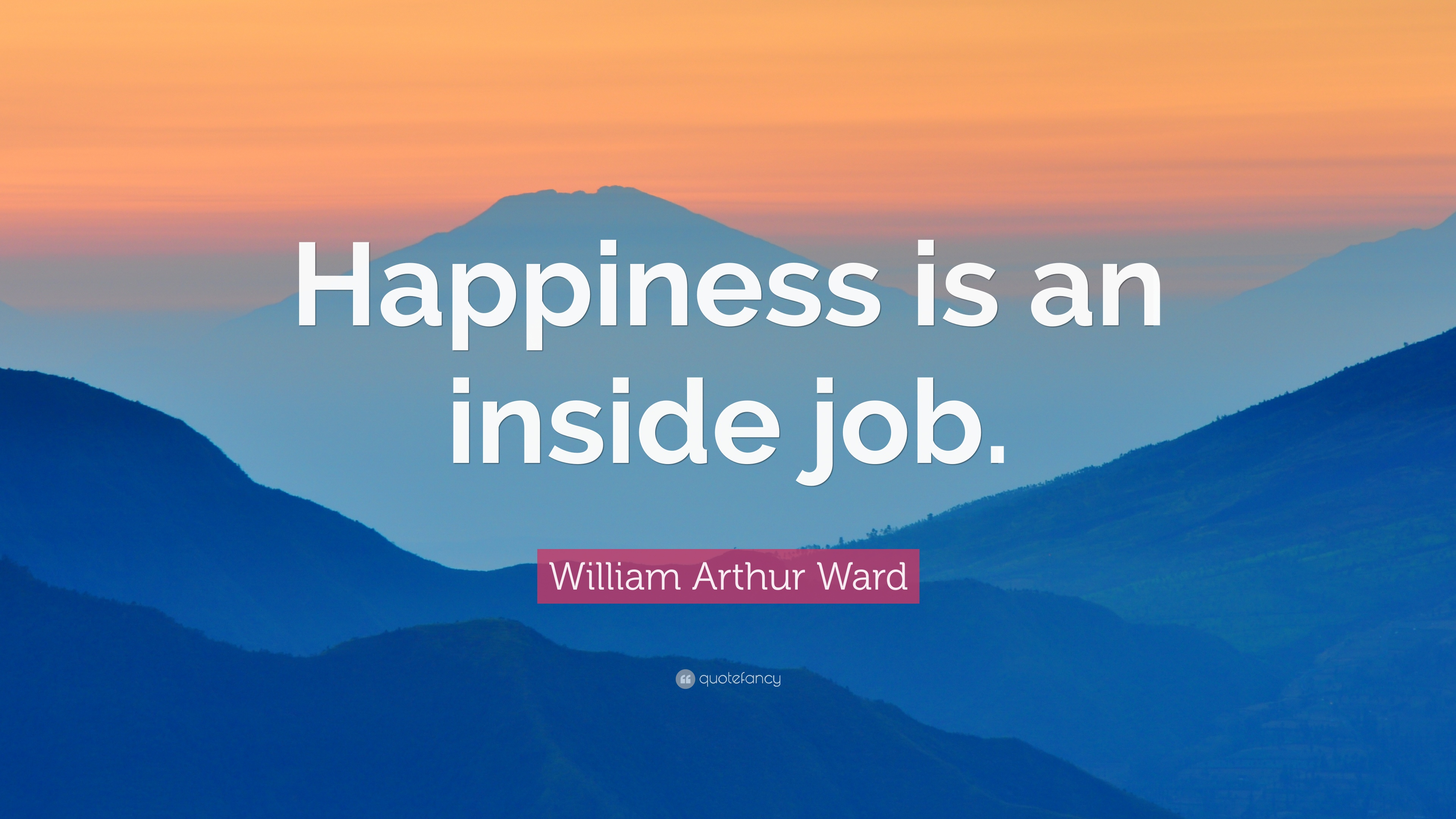 William Arthur Ward Quote: U201cHappiness Is An Inside Job.u201d