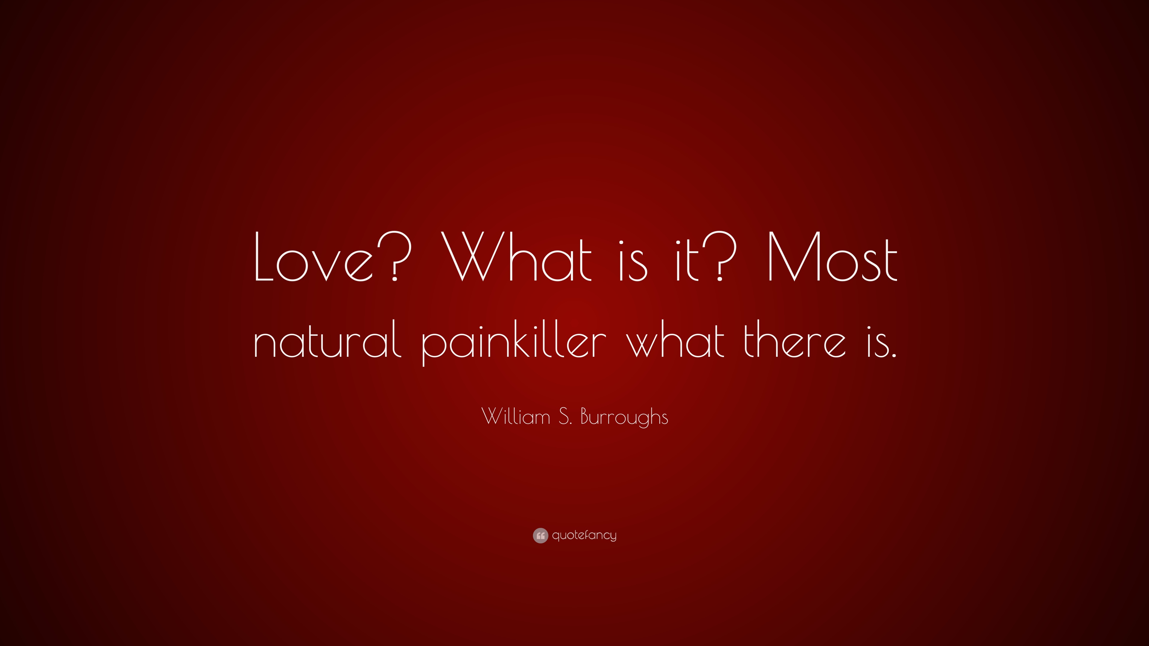 William S Burroughs Quote Love What Is It Most Natural